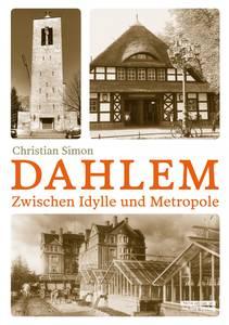 DAHLEM Zwischen Idylle und Metropole von Christian Simon, be.bra verlag, 16Euro, ISBN978-3-8148-0218-3.