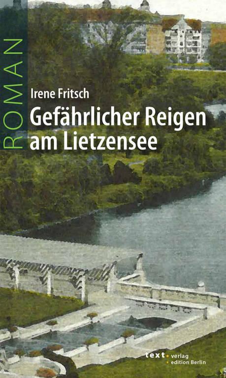 """Irene Fritsch, """"Gefährlicher Reigen am Lietzensee"""", Roman, 155Seiten, text verlag, ISBN-13: 9783938414644 12,80Euro"""