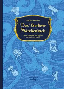 """""""Das Berliner Märchenbuch – Sagen, Legenden und Märchen aus Berlin neu erzählt"""", 120 Seiten mit 50Illustrationen, Hardcover, Preis 14,95 €, ISBN 978-3-937795-65-2, Marzellen Verlag Köln."""