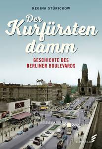 """""""Der Kurfürstendamm – Geschichte eines Boulevards"""" von Regina Stürickow."""