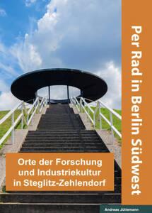"""""""Per Rad in Berlin Südwest – Orte der Forschung und Industriekultur in Steglitz-Zehlendorf"""" von Andreas Jüttemann."""