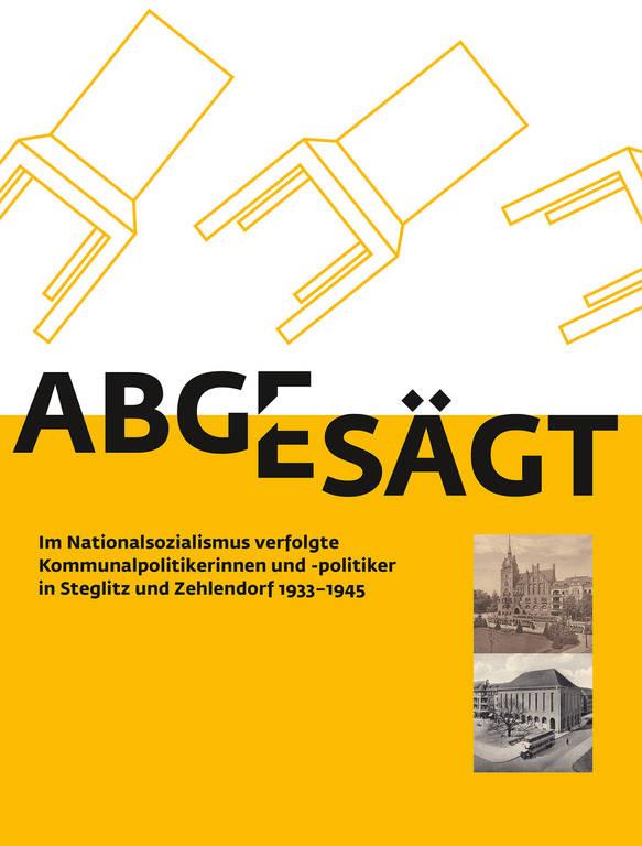 Cover des Katalogs: Abgesägt – Im Nationalsozialismus verfolgte Kommunalpolitikerinnen und -politiker in Steglitz und Zehlendorf 1933–1945.