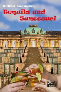 """""""Tequila und Sanssouci"""", vonJuttaRiemann, ISBN 978-3-941200-68-5, 280Seiten, Kontrast Verlag/Roman, € 12,90"""