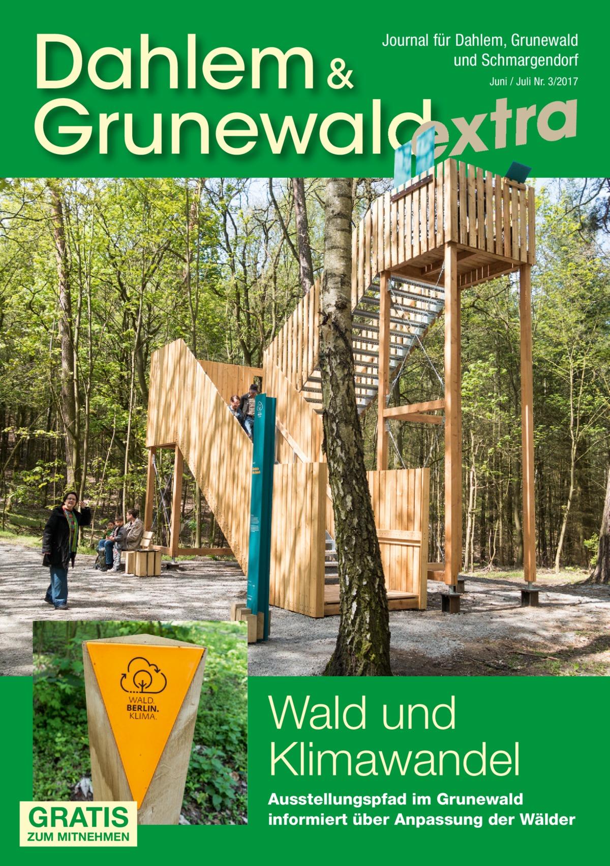 Dahlem & Grunewaldextra Journal für Dahlem, Grunewald und Schmargendorf Juni / Juli Nr. 3/2017  Wald und Klimawandel GRATIS  ZUM MITNEHMEN  Ausstellungspfad im Grunewald informiert über Anpassung der Wälder