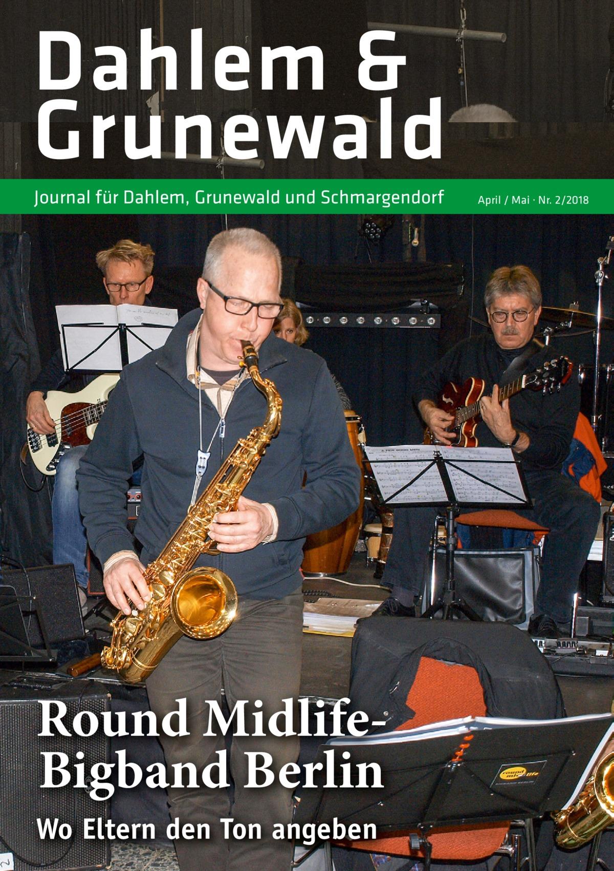 Dahlem & Grunewald Journal für Dahlem, Grunewald und Schmargendorf  Round MidlifeBigband Berlin Wo Eltern den Ton angeben  April / Mai · Nr. 2/2018