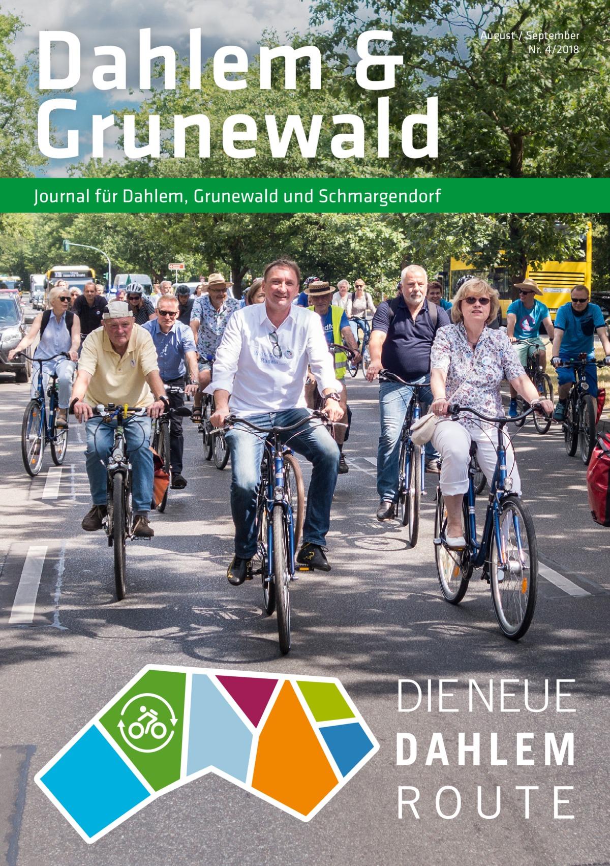 Dahlem & Grunewald  August / September Nr. 4/2018  Journal für Dahlem, Grunewald und Schmargendorf  DIE NEUE DAHLEM ROUTE