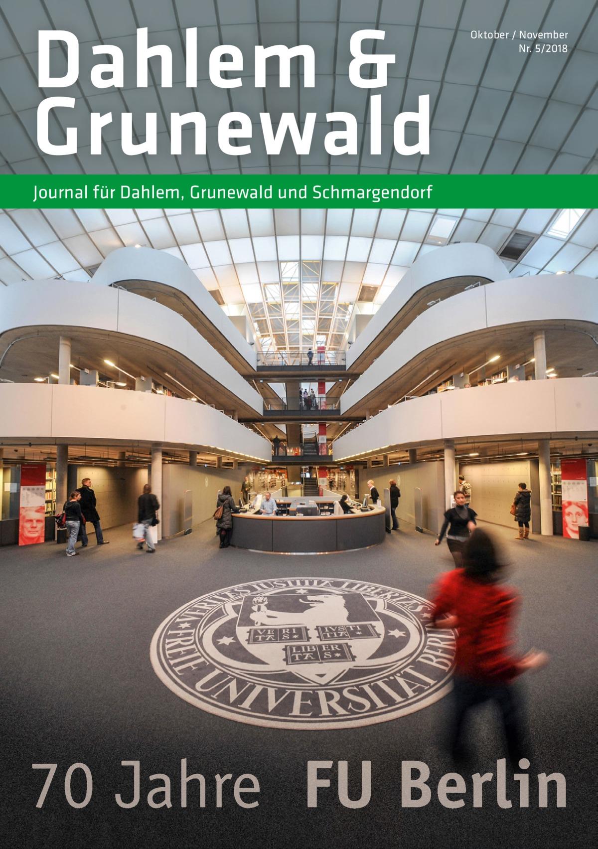Dahlem & Grunewald  Oktober / November Nr. 5/2018  Journal für Dahlem, Grunewald und Schmargendorf  70 Jahre FU Berlin