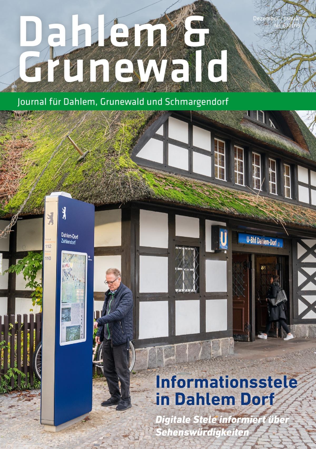 Dahlem & Grunewald  Dezember / Januar Nr. 6/2019  Journal für Dahlem, Grunewald und Schmargendorf  Informationsstele in Dahlem Dorf Digitale Stele informiert über Sehenswürdigkeiten