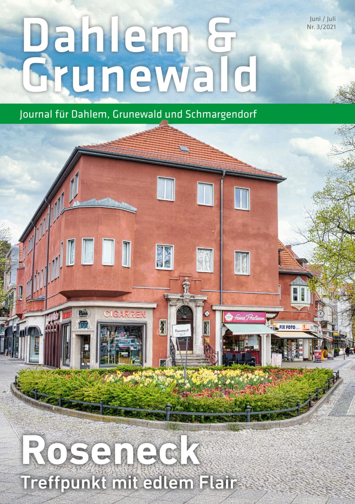 Dahlem & Grunewald Journal für Dahlem, Grunewald und Schmargendorf  Roseneck  Treffpunkt mit edlem Flair  Juni / Juli Nr. 3/2021
