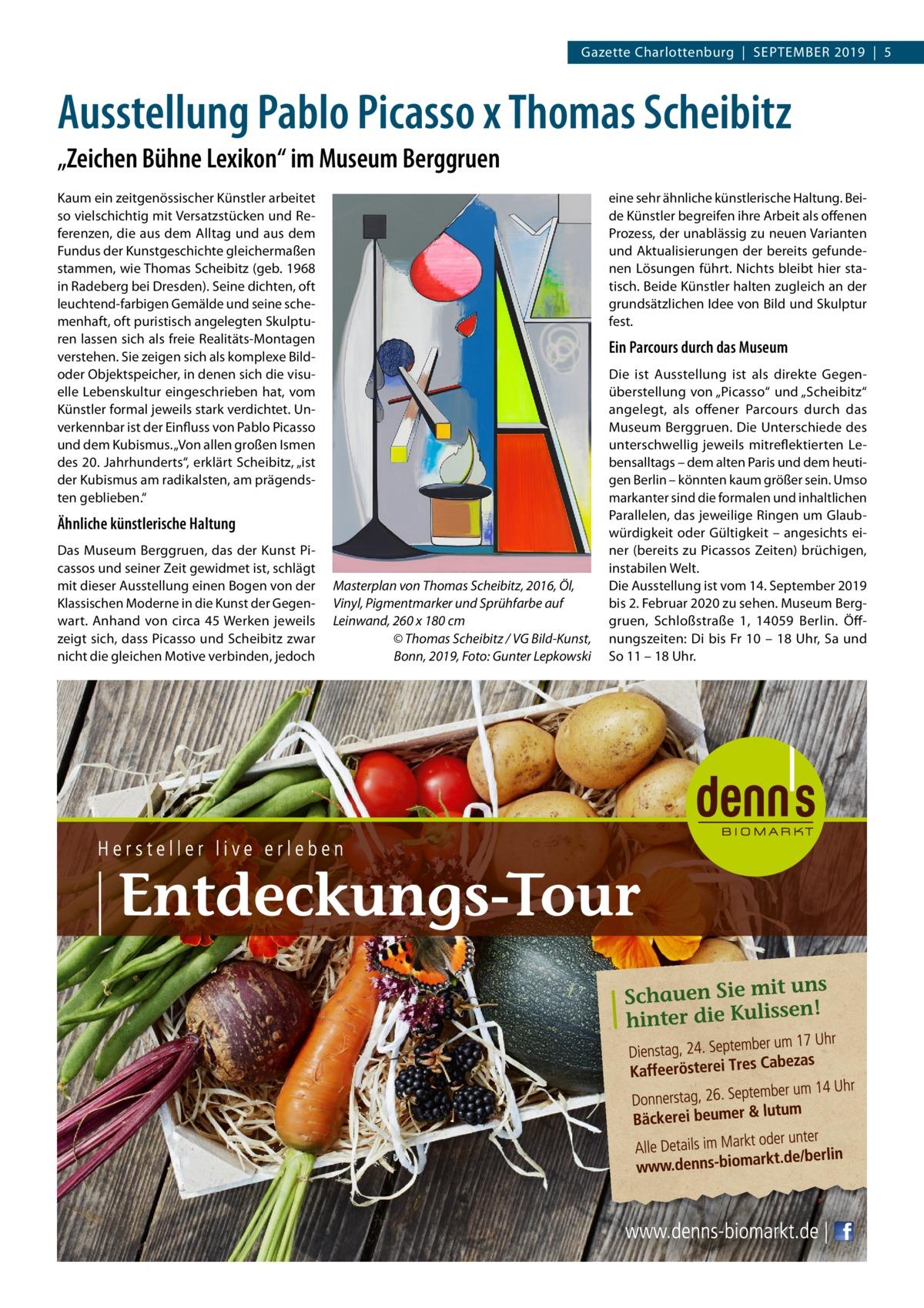 """Gazette Charlottenburg September 2019 5  Ausstellung Pablo Picasso x Thomas Scheibitz """"Zeichen Bühne Lexikon"""" im Museum Berggruen Kaum ein zeitgenössischer Künstler arbeitet so vielschichtig mit Versatzstücken und Referenzen, die aus dem Alltag und aus dem Fundus der Kunstgeschichte gleichermaßen stammen, wie Thomas Scheibitz (geb. 1968 in Radeberg bei Dresden). Seine dichten, oft leuchtend-farbigen Gemälde und seine schemenhaft, oft puristisch angelegten Skulpturen lassen sich als freie Realitäts-Montagen verstehen. Sie zeigen sich als komplexe Bildoder Objektspeicher, in denen sich die visuelle Lebenskultur eingeschrieben hat, vom Künstler formal jeweils stark verdichtet. Unverkennbar ist der Einfluss von Pablo Picasso und dem Kubismus. """"Von allen großen Ismen des 20.Jahrhunderts"""", erklärt Scheibitz, """"ist der Kubismus am radikalsten, am prägendsten geblieben.""""  eine sehr ähnliche künstlerische Haltung. Beide Künstler begreifen ihre Arbeit als offenen Prozess, der unablässig zu neuen Varianten und Aktualisierungen der bereits gefundenen Lösungen führt. Nichts bleibt hier statisch. Beide Künstler halten zugleich an der grundsätzlichen Idee von Bild und Skulptur fest.  Ein Parcours durch das Museum  Ähnliche künstlerische Haltung Das Museum Berggruen, das der Kunst Picassos und seiner Zeit gewidmet ist, schlägt mit dieser Ausstellung einen Bogen von der Klassischen Moderne in die Kunst der Gegenwart. Anhand von circa 45Werken jeweils zeigt sich, dass Picasso und Scheibitz zwar nicht die gleichen Motive verbinden, jedoch  Masterplan von Thomas Scheibitz, 2016, Öl, Vinyl, Pigmentmarker und Sprühfarbe auf Leinwand, 260 x 180 cm � © Thomas Scheibitz / VG Bild-Kunst, Bonn, 2019, Foto: Gunter Lepkowski  Die ist Ausstellung ist als direkte Gegenüberstellung von """"Picasso"""" und """"Scheibitz"""" angelegt, als offener Parcours durch das Museum Berggruen. Die Unterschiede des unterschwellig jeweils mitreflektierten Lebensalltags – dem alten Paris und dem heutigen Berlin – könnten kaum"""