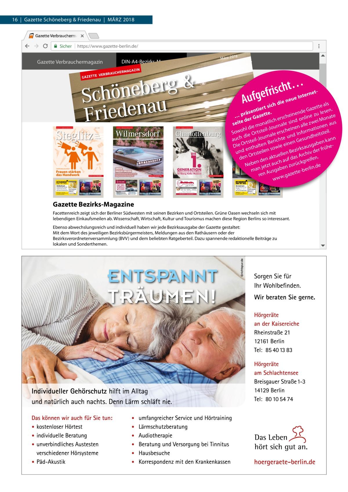 16|Gazette Schöneberg & Friedenau|MäRZ 2018  x https://www.gazette-berlin.de/  Gazette Verbrauchermagazin  GAZETTE VERBRAUCHERMAGAZIN  Steglitz  VERBR A  März 2018  Steglitz Lankwitz Lichterfelde  GAZETTE VERBRAUCHERMAGAZIN  März 2018  Wilmersdorf  GRATIS ZUM MITNEHMEN  t… rneth c s i r f e Aufge h die neue Int  GAZETTE VERBRAUCHERMAGAZIN  ls sic tte a tiert . Gaze esen. n e e d s l n e rä eine e zu te … p r Gazett ersch nd onlin ei Mona e h d c i l e i t t s w a us z n e a sei l e o l al en r na em hl di steil-Jou scheinen rmation il. o w rt So er Info heitste die O rnale d und auch tsteil-Jou erichte n Gesun ann en k B e r b n O n i a e e e g t i l s e D a heau sowi e nt h zirks v der frü e B und rtsteilen en hi O tuell s Arc . den en ak h auf da kgreifen d n c eIm Bilde mit c u b der ü a e r N Ladenstraße jetzt en zu in.de man Ausgab -berl e t t e n re .gaz www GAZETTE VERBRAUCHERMAGAZIN  März 2018  KommunaleGalerie: Autos in der zeitgenössischen Fotografie  TESTSIEGER GoldankaufFilialisten Test 02/2016 6 Anbieter  März 2018  Zehlendorf  Charlottenburg  Wilmersdorf · Schmargendorf · Grunewald · Halensee  dtgv.de  Frauen stärken das Handwerk  Mehr Geld für Brillantschmuck  AG AZIN  Zehlendorf · Nikolassee · Schlachtensee · Dahlem · Wannsee  DRIVE DROVE DRIVEN  CHANCENGLEICHHEIT  Vertrauen Sie dem Testsieger. Exchange steht für den fairen Ankauf von Gold und Schmuck.  UCHERM  DIN-A5-Ortsteil-Journale  & g r e b Schöne au Frieden G AZETTE  Goldankauf.  März 2018  DIN-A4-Bezirks-Magazine  Großprojektion informiert über die Geschichte der Einkaufspassage  im Georg Kolbe Museum GRATIS ZUM MITNEHMEN  GRATIS ZUM MITNEHMEN  GRATIS ZUM MITNEHMEN  dtgv.de  Sicher  Goldankauf.  Vertrauen Sie dem Testsieger. Exchange steht für den fairen Ankauf von Gold und Schmuck.  Die Sicherheit zu Hause ist kostbar. Sie sollten sie einem Profi überlassen! I Schlösser ITresore I Alarmanlagen I Schließanlagen I Schlüssel IZylinder I Videoüberwachung I Zutrittskontrollen  Mehr Geld für Brill