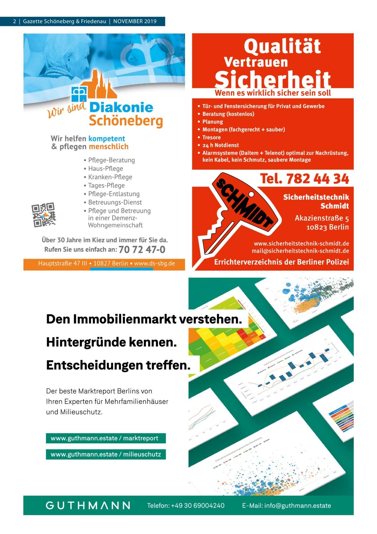 2|Gazette Schöneberg & Friedenau|November 2019  Wenn es wirklich sicher sein soll • • • • • • •  Tür- und Fenstersicherung für Privat und Gewerbe Beratung (kostenlos) Planung Montagen (fachgerecht + sauber) Tresore 24 h Notdienst Alarmsysteme (Daitem + Telenot) optimal zur Nachrüstung, kein Kabel, kein Schmutz, saubere Montage  Tel. 782 44 34 Sicherheitstechnik Schmidt Akazienstraße 5 10823 Berlin www.sicherheitstechnik-schmidt.de mail@sicherheitstechnik-schmidt.de  Errichterverzeichnis der Berliner Polizei