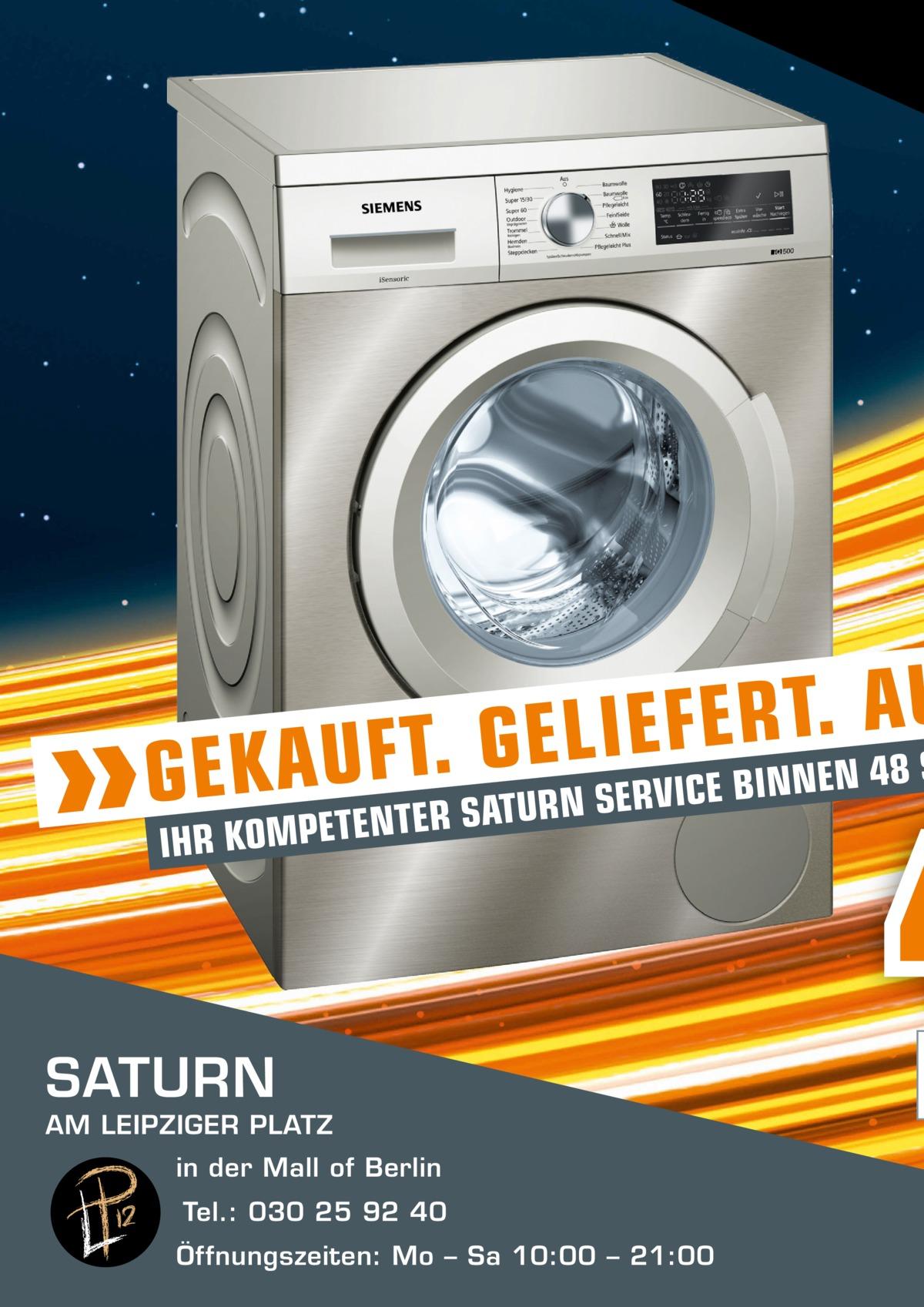 U A . T R E F E I L E G . T F S 8 U 4 A N E N K N I E B G PETENTER SATURN SERVICE IHR KOM  SATURN  AM LEIPZIGER PLATZ in der Mall of Berlin Tel.: 030 25 92 40 Öffnungszeiten: Mo – Sa 10:00 – 21:00 MALL OF BERLIN  4