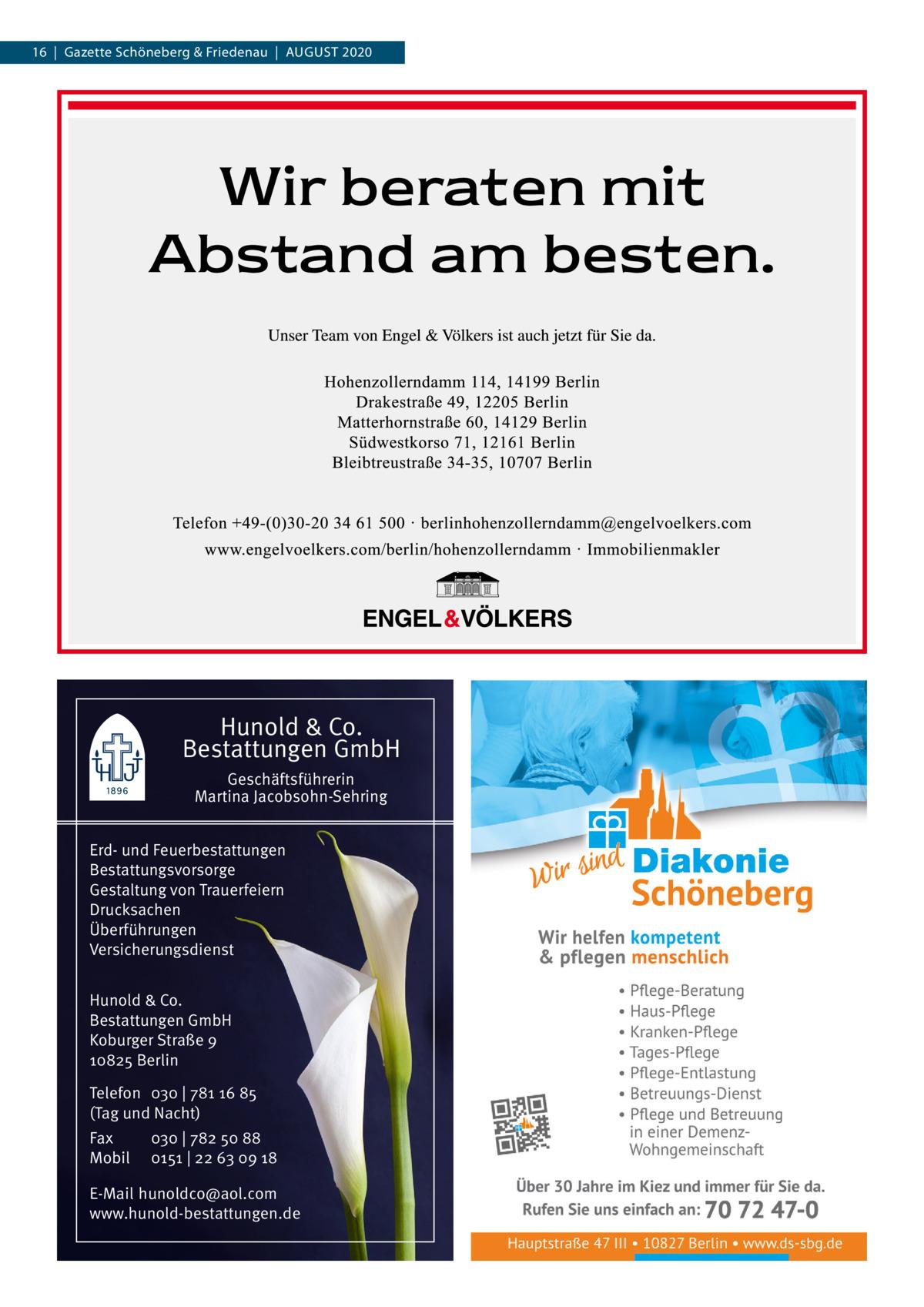 16|Gazette Schöneberg & Friedenau|AUGUSt 2020  Hunold & Co. Bestattungen GmbH Geschäftsführerin Martina Jacobsohn-Sehring Erd- und Feuerbestattungen Bestattungsvorsorge Gestaltung von Trauerfeiern Drucksachen Überführungen Versicherungsdienst Hunold & Co. Bestattungen GmbH Koburger Straße 9 10825 Berlin Telefon 030 | 781 16 85 (Tag und Nacht) Fax Mobil  030 | 782 50 88 0151 | 22 63 09 18  E-Mail hunoldco@aol.com www.hunold-bestattungen.de