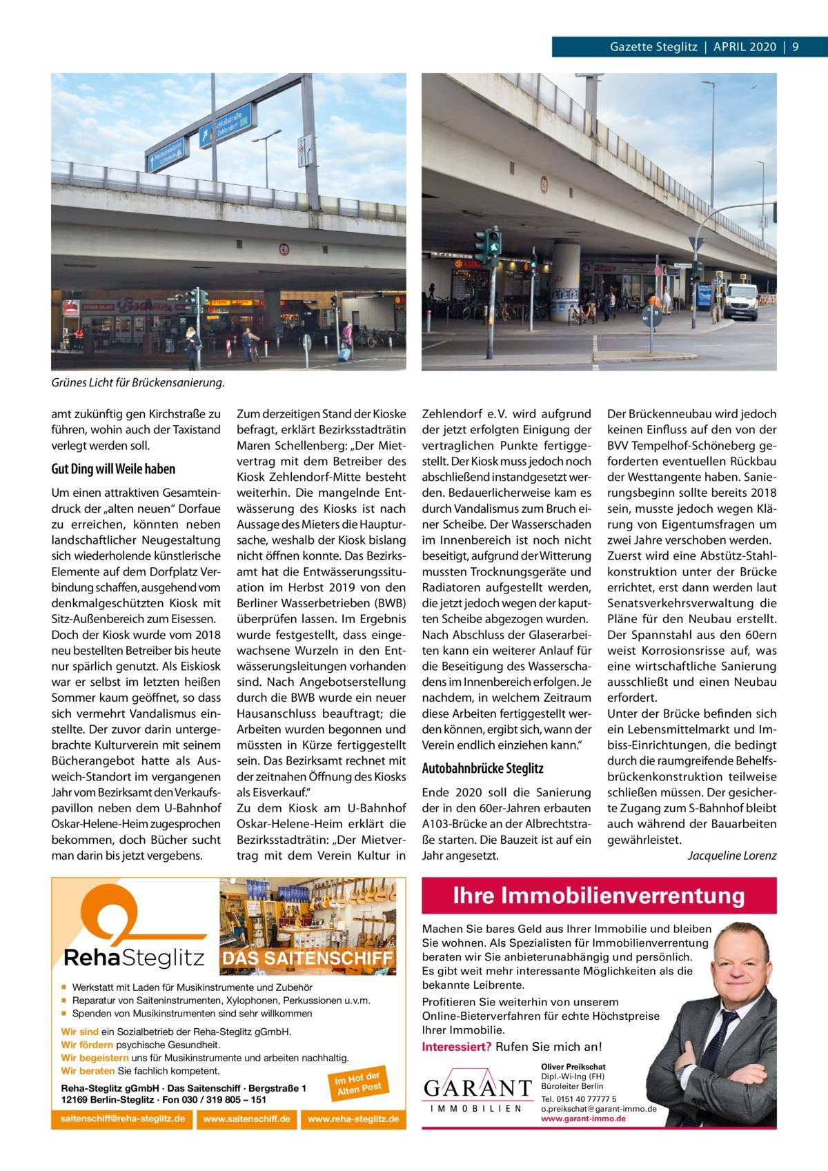 """Gazette Steglitz April 2020 9  Grünes Licht für Brückensanierung. amt zukünftig gen Kirchstraße zu führen, wohin auch der Taxistand verlegt werden soll.  Gut Ding will Weile haben Um einen attraktiven Gesamteindruck der """"alten neuen"""" Dorfaue zu erreichen, könnten neben landschaftlicher Neugestaltung sich wiederholende künstlerische Elemente auf dem Dorfplatz Verbindung schaffen, ausgehend vom denkmalgeschützten Kiosk mit Sitz-Außenbereich zum Eisessen. Doch der Kiosk wurde vom 2018 neu bestellten Betreiber bis heute nur spärlich genutzt. Als Eiskiosk war er selbst im letzten heißen Sommer kaum geöffnet, so dass sich vermehrt Vandalismus einstellte. Der zuvor darin untergebrachte Kulturverein mit seinem Bücherangebot hatte als Ausweich-Standort im vergangenen Jahr vom Bezirksamt den Verkaufspavillon neben dem U-Bahnhof Oskar-Helene-Heim zugesprochen bekommen, doch Bücher sucht man darin bis jetzt vergebens.  Zum derzeitigen Stand der Kioske befragt, erklärt Bezirksstadträtin Maren Schellenberg: """"Der Mietvertrag mit dem Betreiber des Kiosk Zehlendorf-Mitte besteht weiterhin. Die mangelnde Entwässerung des Kiosks ist nach Aussage des Mieters die Hauptursache, weshalb der Kiosk bislang nicht öffnen konnte. Das Bezirksamt hat die Entwässerungssituation im Herbst 2019 von den Berliner Wasserbetrieben (BWB) überprüfen lassen. im Ergebnis wurde festgestellt, dass eingewachsene Wurzeln in den Entwässerungsleitungen vorhanden sind. Nach Angebotserstellung durch die BWB wurde ein neuer Hausanschluss beauftragt; die Arbeiten wurden begonnen und müssten in Kürze fertiggestellt sein. Das Bezirksamt rechnet mit der zeitnahen Öffnung des Kiosks als Eisverkauf."""" Zu dem Kiosk am U-Bahnhof Oskar-Helene-Heim erklärt die Bezirksstadträtin: """"Der Mietvertrag mit dem Verein Kultur in  Zehlendorf e. V. wird aufgrund der jetzt erfolgten Einigung der vertraglichen punkte fertiggestellt. Der Kiosk muss jedoch noch abschließend instandgesetzt werden. Bedauerlicherweise kam es durch Vandalismus """