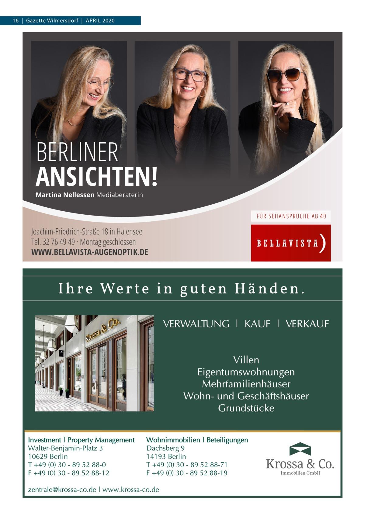 16 Gazette Wilmersdorf April 2020  BERLINER ANSICHTEN! Martina Nellessen Mediaberaterin  Joachim-Friedrich-Straße 18 in Halensee Tel. 32 76 49 49 · Montag geschlossen WWW.BELLAVISTA-AUGENOPTIK.DE  Immobilien GmbH