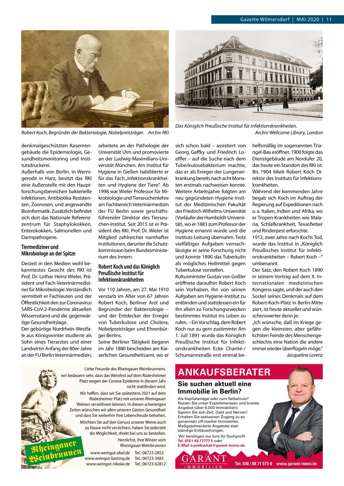 """Gazette Wilmersdorf Mai 2020 11  Robert Koch, Begründer der Bakteriologie, Nobelpreisträger. Archiv RKI denkmalgeschützten Kasernengebäude die Epidemiologie, Gesundheitsmonitoring und institutsdruckerei. außerhalb von Berlin, in Wernigerode in Harz, besitzt das RKi eine außenstelle mit den Hauptforschungsbereichen bakterielle infektionen, antibiotika-Resistenzen, Zoonosen, und angewandte Bioinformatik. Zusätzlich befindet sich dort das Nationale Referenzzentrum für Staphylokokken, Enterokokken, Salmonellen und Darmpathogene.  Tiermediziner und Mikrobiologe an der Spitze Derzeit in den Medien wohl bekanntestes Gesicht des RKi ist Prof.Dr.Lothar Heinz Wieler, Präsident und Fach-Veterinärmediziner für Mikrobiologie. Verständlich vermittelt er Fachleuten und der Öffentlichkeit den zur Coronavirus SaRS-CoV-2-Pandemie aktuellen Wissensstand und die gegenwärtige Gesundheitslage. Der gebürtige Nordrhein-Westfale aus Königswinter studierte als Sohn eines Tierarztes und einer Landwirtin anfang der 80er-Jahre an der FU Berlin Veterinärmedizin,  arbeitete an der Pathologie der Universität Ulm und promovierte an der Ludwig-Maximilians-Universität München. am institut für Hygiene in Gießen habilitierte er für das Fach """"infektionskrankheiten und Hygiene der Tiere"""". ab 1998 war Wieler Professor für Mikrobiologie und Tierseuchenlehre am Fachbereich Veterinärmedizin der FU Berlin sowie geschäftsführender Direktor des Tierseuchen-institut. Seit 2015 ist er Präsident des RKi. Prof.Dr.Wieler ist Mitglied zahlreicher namhafter institutionen, darunter die Schutzkommission beim Bundesministerium des innern.  Robert Koch und das Königlich Preußische Institut für Infektionskrankheiten Vor 110Jahren, am 27.Mai 1910 verstarb im alter von 67 Jahren Robert Koch, Berliner arzt und Begründer der Bakteriologie – und der Entdecker der Erreger von Tuberkulose und Cholera, Nobelpreisträger und Ehrenbürger Berlins. Seine Berliner Tätigkeit begann im Jahr 1880 bescheiden am Kaiserlichen Gesundheitsamt, """