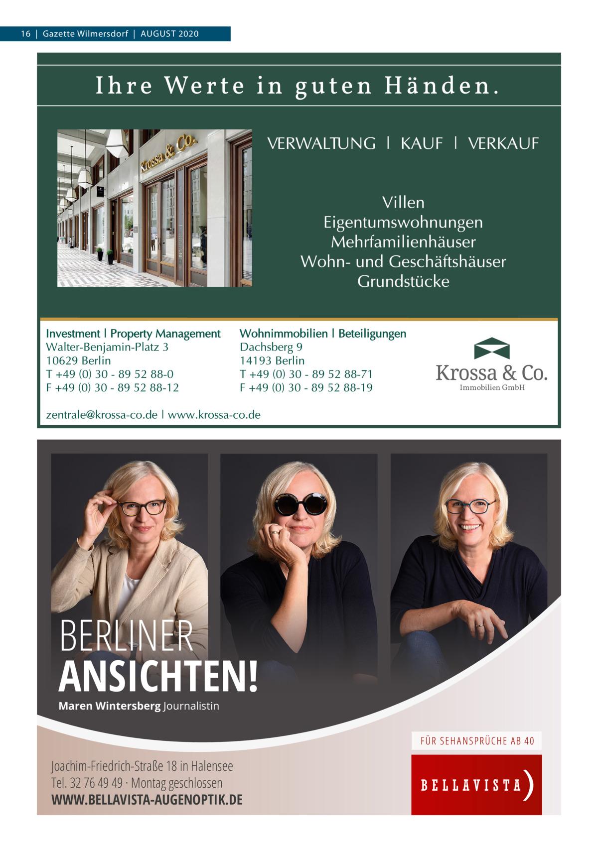 16 Gazette Wilmersdorf AuGust 2020  Immobilien GmbH  BERLINER ANSICHTEN! Maren Wintersberg Journalistin  Joachim-Friedrich-Straße 18 in Halensee Tel. 32 76 49 49 · Montag geschlossen WWW.BELLAVISTA-AUGENOPTIK.DE