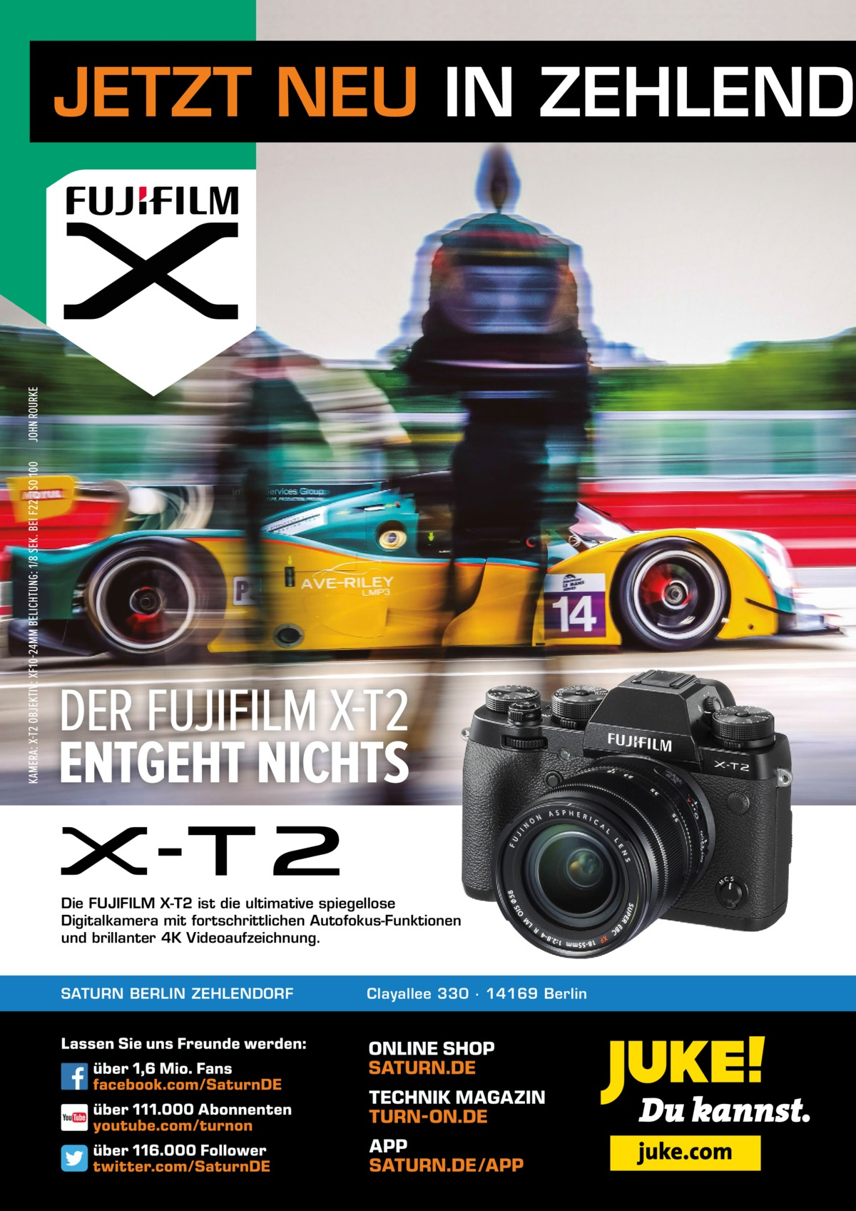 JETZT NEU IN ZEHLENDO  Die FUJIFILM X-T2 ist die ultimative spiegellose Digitalkamera mit fortschrittlichen Autofokus-Funktionen und brillanter 4K Videoaufzeichnung.  SATURN BERLIN ZEHLENDORF  Clayallee 330 ∙ 14169Berlin