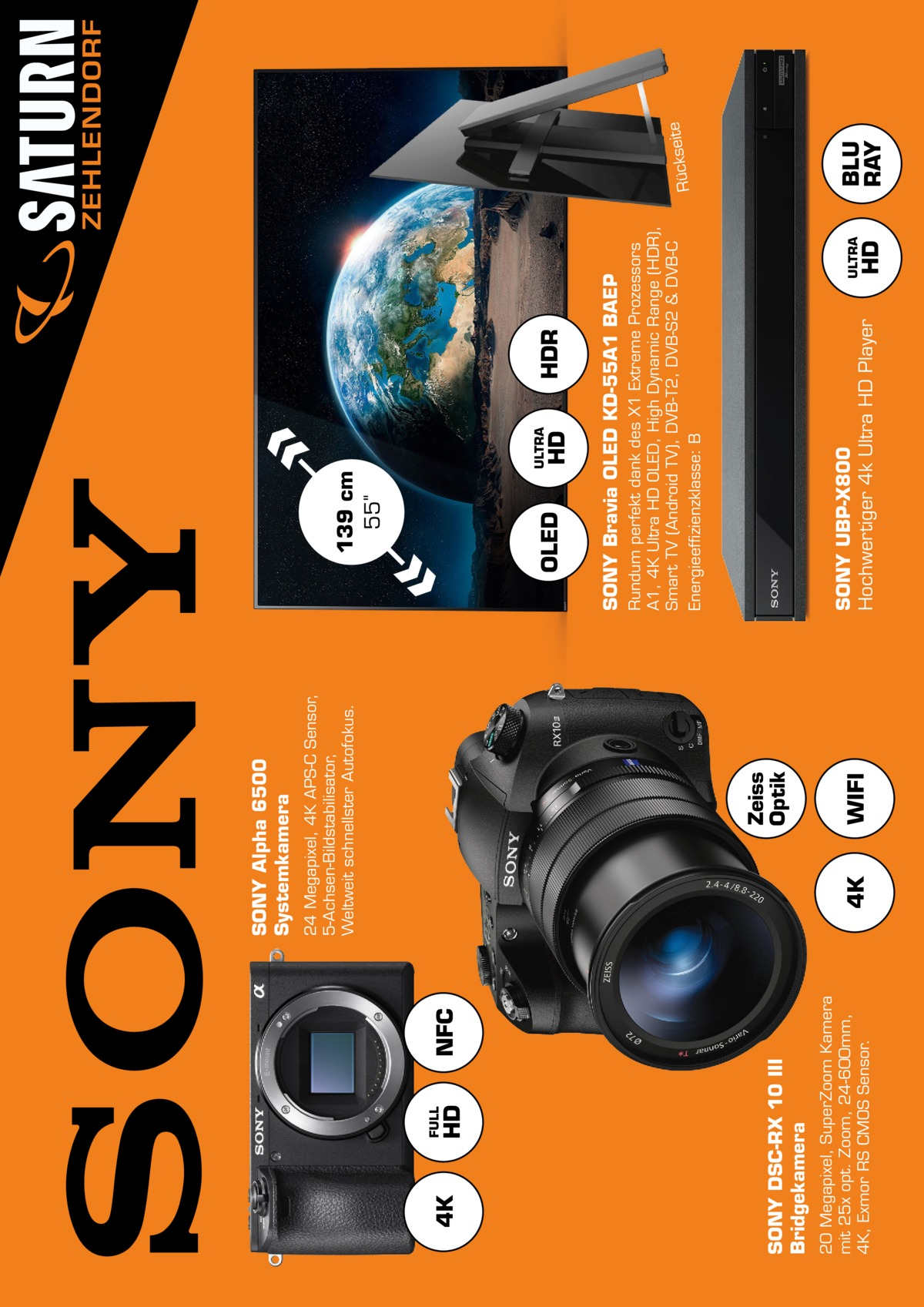 HD  FULL  NFC  20 Megapixel, SuperZoom Kamera mit 25x opt. Zoom, 24-600mm, 4K, Exmor RS CMOS Sensor.  SONY DSCRX RX 10 III Bridgekamera  4K  4K  WIFI  Zeiss Optik  24 Megapixel, 4K APS-C Sensor, 5-Achsen-Bildstabilisator, Weltweit schnellster Autofokus.  SONY Alpha 6500 Systemkamera  HD  ULTRA  HDR  SONY UBPX800 Hochwertiger 4k Ultra HD Player  HD  ULTRA  Rundum perfekt dank des X1 Extreme Prozessors A1, 4K Ultra HD OLED, High Dynamic Range (HDR), Smart TV (Android TV), DVB-T2, DVB-S2 & DVB-C Energieeffizienzklasse: B  SONY Bravia OLED KD55A1 BAEP  OLED  139cm 55  BLU RAY  ite Rückse  ZEHLENDORF