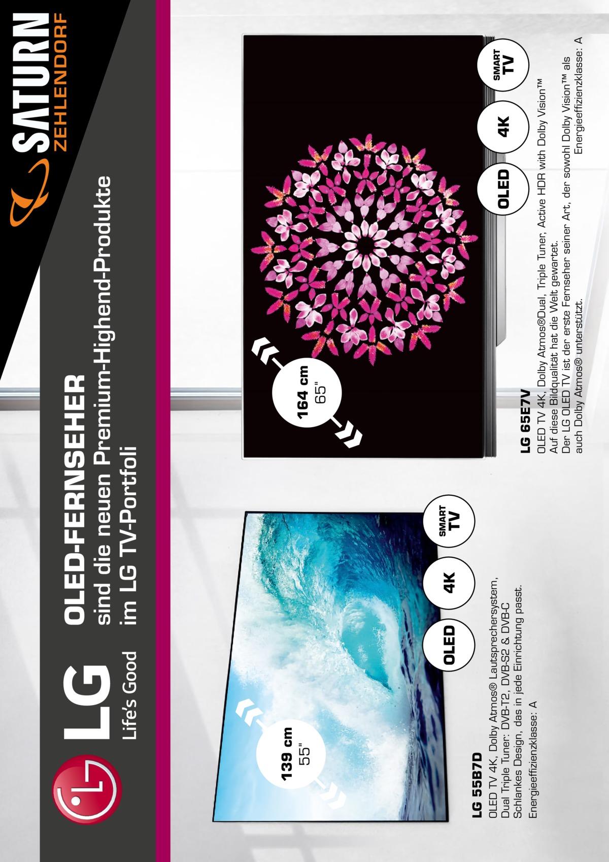 OLED  4K  OLED TV 4K, Dolby Atmos® Lautsprechersystem, Dual Triple Tuner: DVB-T2, DVB-S2 & DVB-C Schlankes Design, das in jede Einrichtung passt. Energieeffizienzklasse: A  LG 55B7D  139cm 55  TV  SMART  OLED  4K  TV  SMART  OLED TV 4K, Dolby Atmos®Dual, Triple Tuner, Active HDR with Dolby Vision™ Auf diese Bildqualität hat die Welt gewartet. Der LG OLED TV ist der erste Fernseher seiner Art, der sowohl Dolby Vision™ als auch Dolby Atmos® unterstützt. Energieeffizienzklasse: A  LG 65E7V  164cm 65  sind die neuen Premium-Highend-Produkte im LG TV-Portfoli  OLEDFERNSEHER  ZEHLENDORF