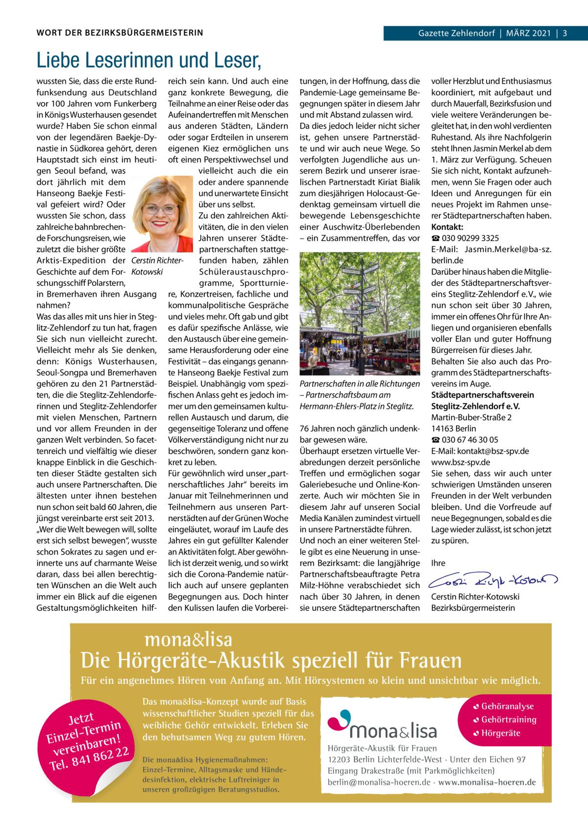 WORT DER BEZIRKSBÜRGERMEISTERIN  Gazette Zehlendorf|März Zehlendorf|MäRZ 2021|1 2021|3  Liebe Leserinnen und Leser, wussten Sie, dass die erste Rund- reich sein kann. Und auch eine funksendung aus Deutschland ganz konkrete Bewegung, die vor 100Jahren vom Funkerberg Teilnahme an einer Reise oder das in Königs Wusterhausen gesendet Aufeinandertreffen mit Menschen wurde? Haben Sie schon einmal aus anderen Städten, Ländern von der legendären Baekje-Dy- oder sogar Erdteilen in unserem nastie in Südkorea gehört, deren eigenen Kiez ermöglichen uns Hauptstadt sich einst im heuti- oft einen Perspektivwechsel und vielleicht auch die ein gen Seoul befand, was oder andere spannende dort jährlich mit dem und unerwartete Einsicht Hanseong Baekje Festiüber uns selbst. val gefeiert wird? Oder wussten Sie schon, dass Zu den zahlreichen Aktizahlreiche bahnbrechenvitäten, die in den vielen de Forschungsreisen, wie Jahren unserer Städtezuletzt die bisher größte partnerschaften stattgeArktis-Expedition der Cerstin Richterfunden haben, zählen Geschichte auf dem For- Kotowski Schüleraustauschproschungsschiff Polarstern, gramme, Sportturniein Bremerhaven ihren Ausgang re, Konzertreisen, fachliche und nahmen? kommunalpolitische Gespräche Was das alles mit uns hier in Steg- und vieles mehr. Oft gab und gibt litz-Zehlendorf zu tun hat, fragen es dafür spezifische Anlässe, wie Sie sich nun vielleicht zurecht. den Austausch über eine gemeinVielleicht mehr als Sie denken, same Herausforderung oder eine denn: Königs Wusterhausen, Festivität – das eingangs genannSeoul-Songpa und Bremerhaven te Hanseong Baekje Festival zum gehören zu den 21Partnerstäd- Beispiel. Unabhängig vom speziten, die die Steglitz-Zehlendorfe- fischen Anlass geht es jedoch imrinnen und Steglitz-Zehlendorfer mer um den gemeinsamen kultumit vielen Menschen, Partnern rellen Austausch und darum, die und vor allem Freunden in der gegenseitige Toleranz und offene ganzen Welt verbinden. So facet- Völkerverständigung nicht nur zu ten