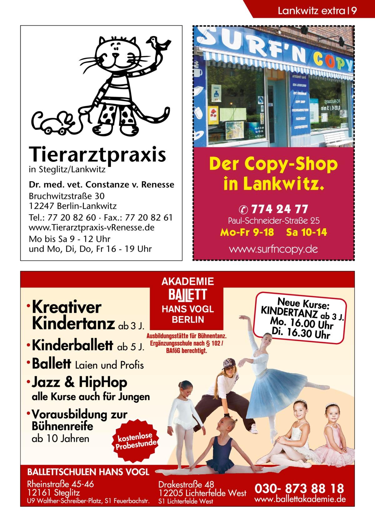Lankwitz Ratgeber extra 9  Tierarztpraxis in Steglitz/Lankwitz Dr. med. vet. Constanze v. Renesse Bruchwitzstraße 30 12247 Berlin-Lankwitz Tel.: 77 20 82 60 · Fax.: 77 20 82 61 www.Tierarztpraxis-vRenesse.de Mo bis Sa 9 - 12 Uhr und Mo, Di, Do, Fr 16 - 19 Uhr