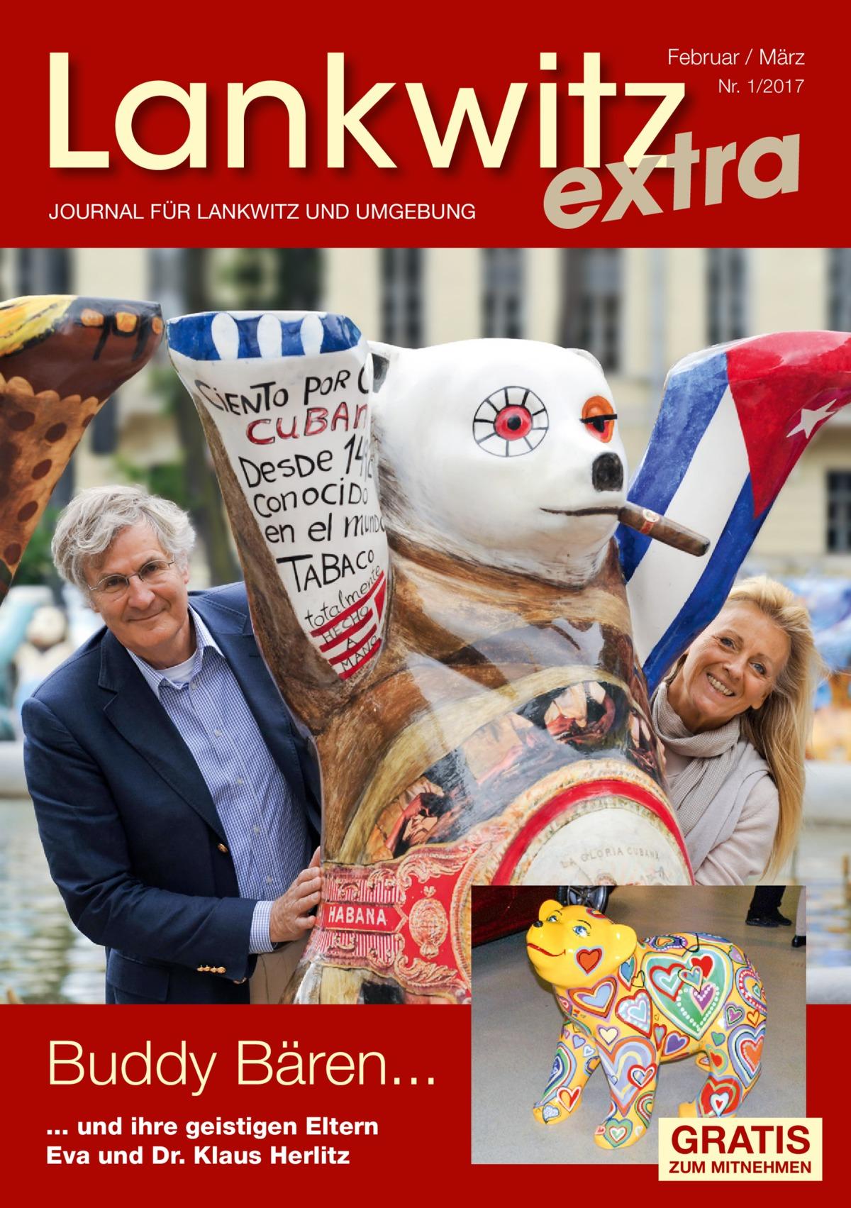 Lankwitz a r t x e  Februar / März Nr. 1/2017  JOURNAL FÜR LANKWITZ UND UMGEBUNG  Buddy Bären... ... und ihre geistigen Eltern Eva und Dr.Klaus Herlitz  GRATIS  ZUM MITNEHMEN
