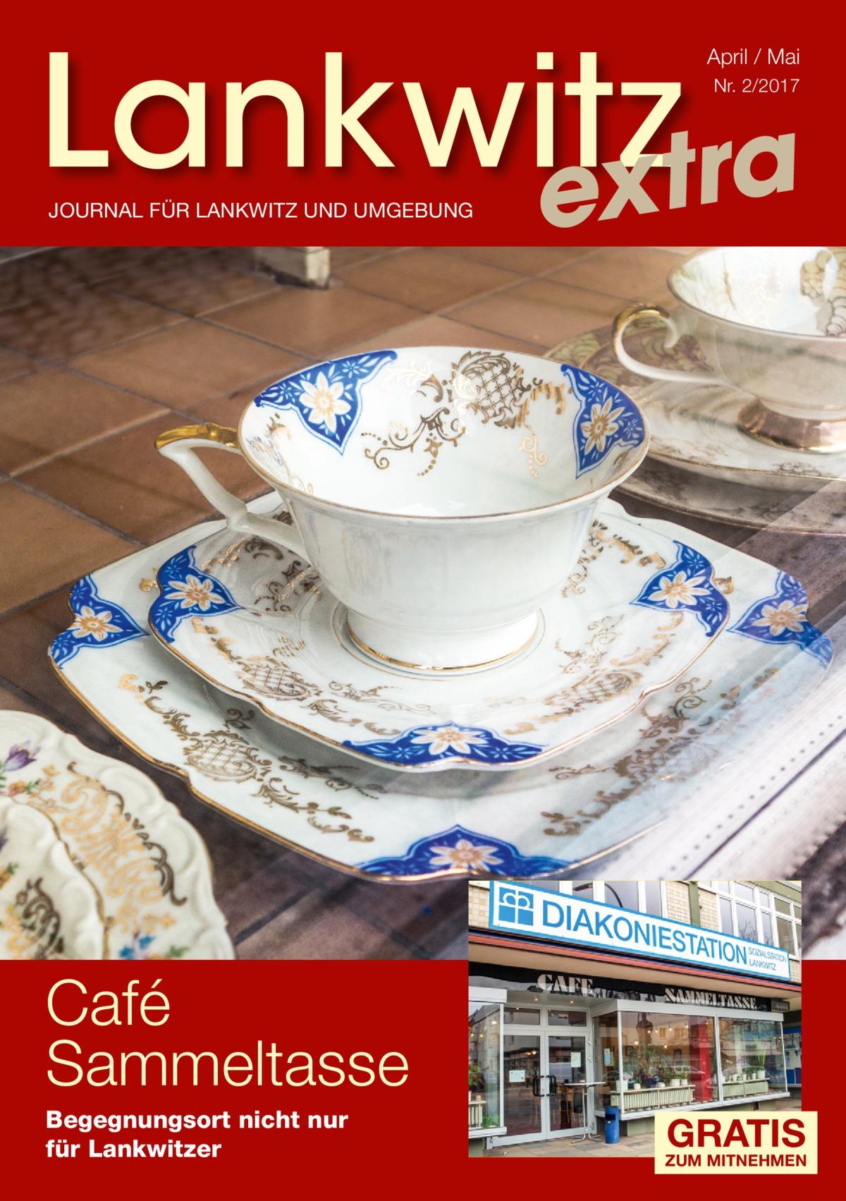 Lankwitz a r t x e  April / Mai Nr. 2/2017  JOURNAL FÜR LANKWITZ UND UMGEBUNG  Café Sammeltasse Begegnungsort nicht nur für Lankwitzer  GRATIS  ZUM MITNEHMEN