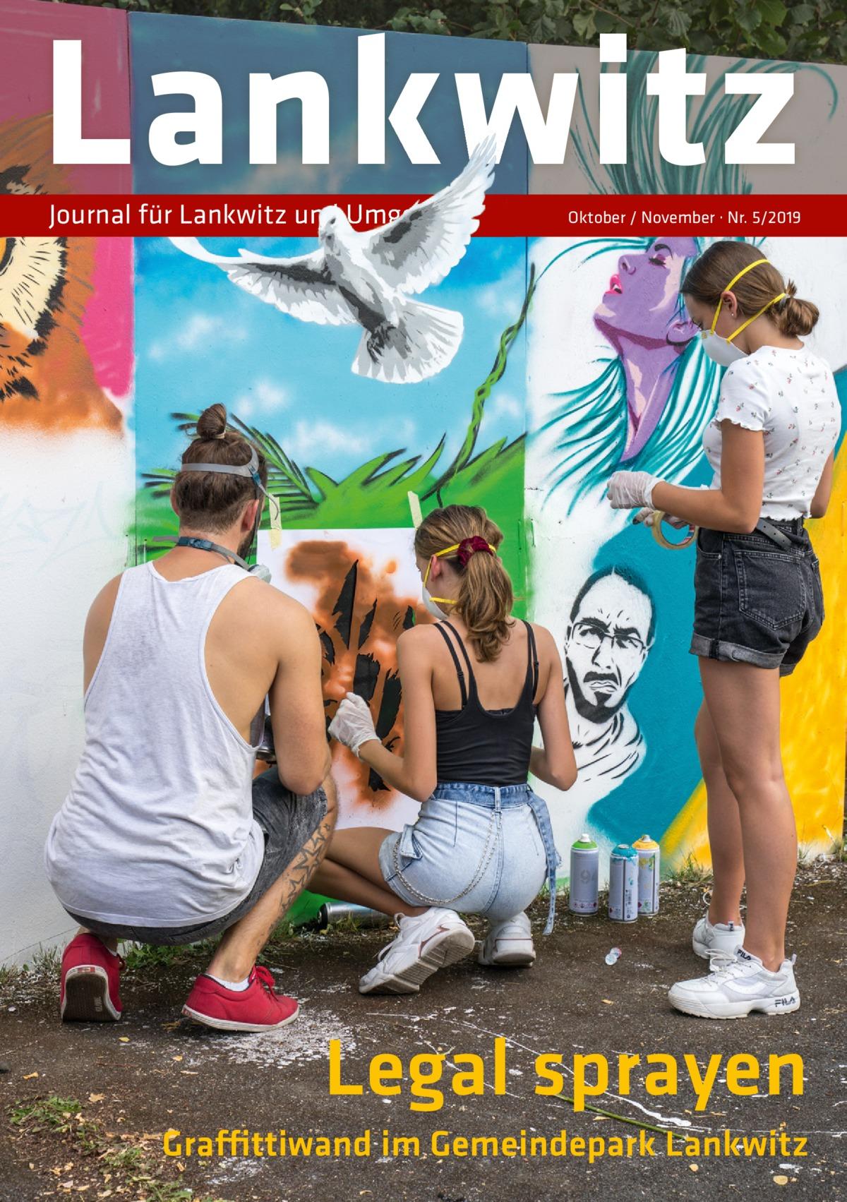 Lankwitz Journal für Lankwitz und Umgebung  Oktober / November · Nr. 5/2019  Legal sprayen Graffittiwand im Gemeindepark Lankwitz