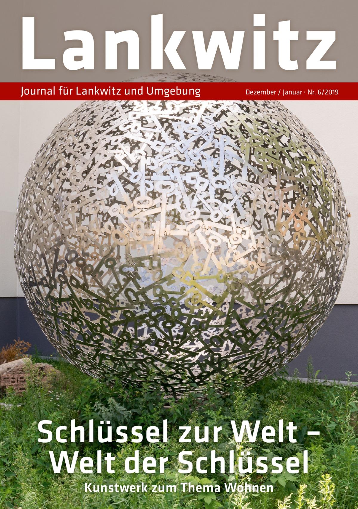 Lankwitz Journal für Lankwitz und Umgebung  Dezember / Januar · Nr. 6/2019  Schlüssel zur Welt – Welt der Schlüssel Kunstwerk zum Thema Wohnen