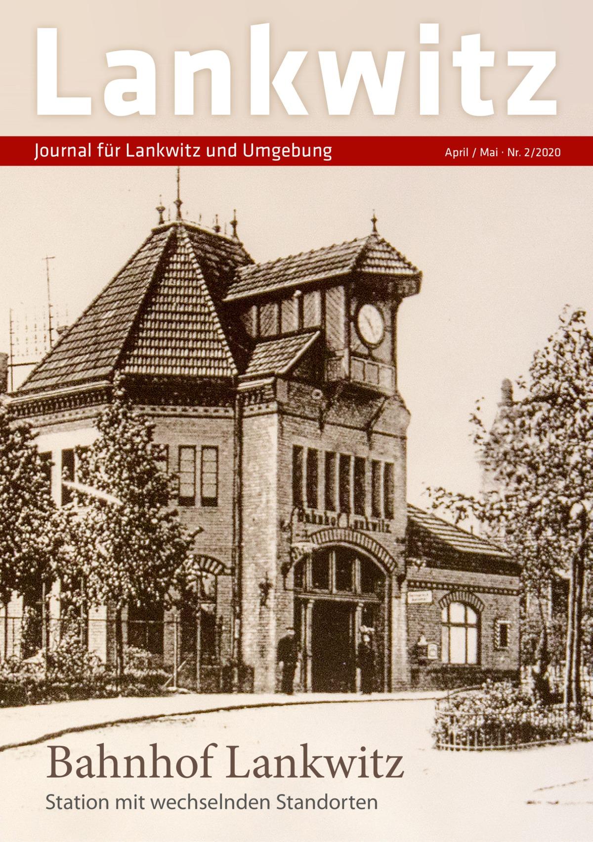 Lankwitz Journal für Lankwitz und Umgebung  Bahnhof Lankwitz Station mit wechselnden Standorten  April / Mai · Nr. 2/2020