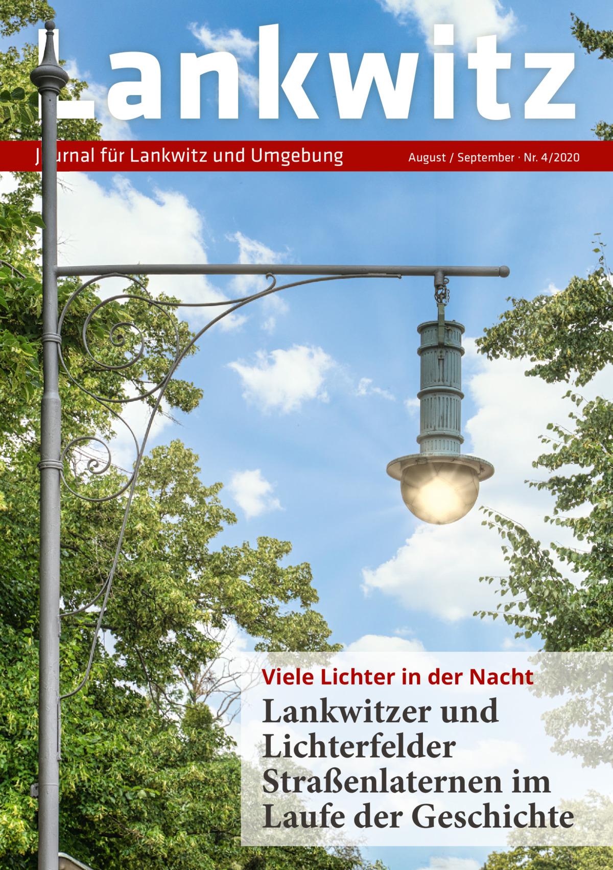 Lankwitz Journal für Lankwitz und Umgebung  August / September · Nr. 4/2020  Viele Lichter in der Nacht  Lankwitzer und Lichterfelder Straßenlaternen im Laufe der Geschichte