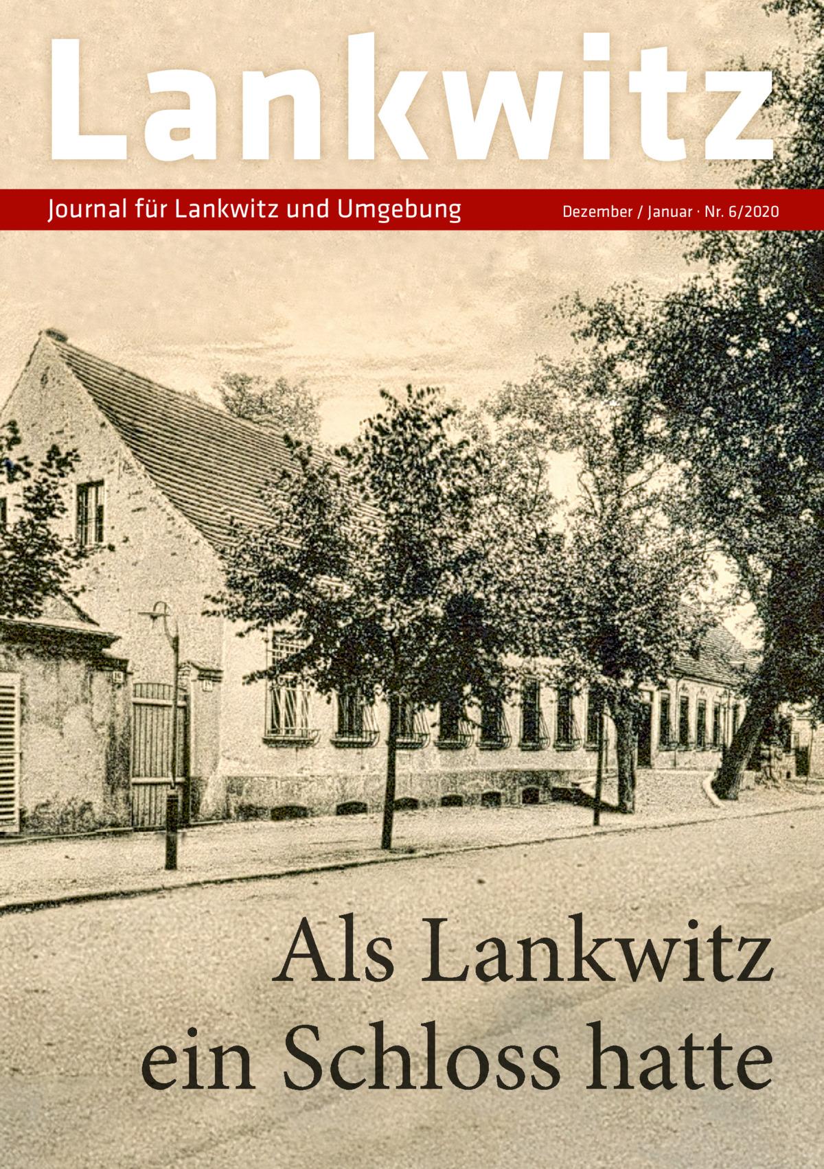 Lankwitz Journal für Lankwitz und Umgebung  Dezember / Januar · Nr. 6/2020  Als Lankwitz ein Schloss hatte