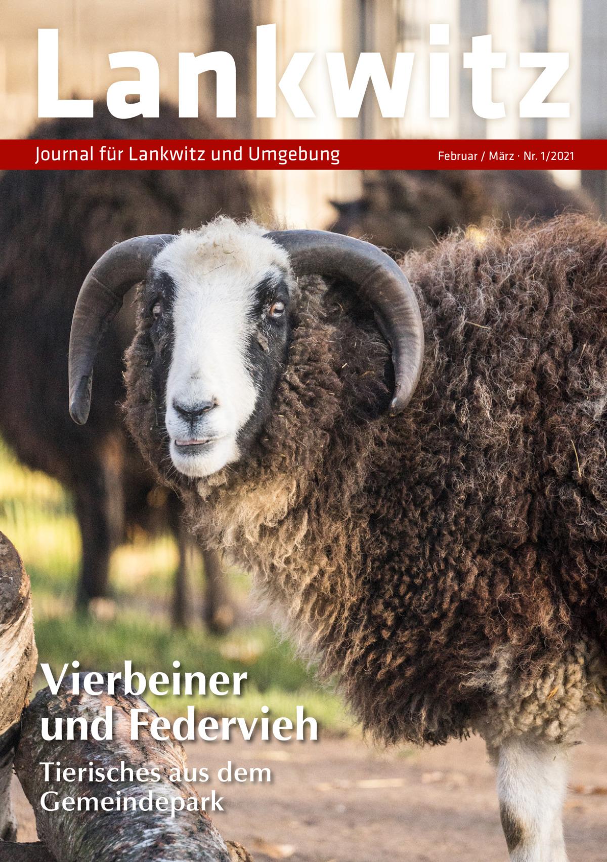 Lankwitz Journal für Lankwitz und Umgebung  Vierbeiner und Federvieh Tierisches aus dem Gemeindepark  Februar / März · Nr. 1/2021