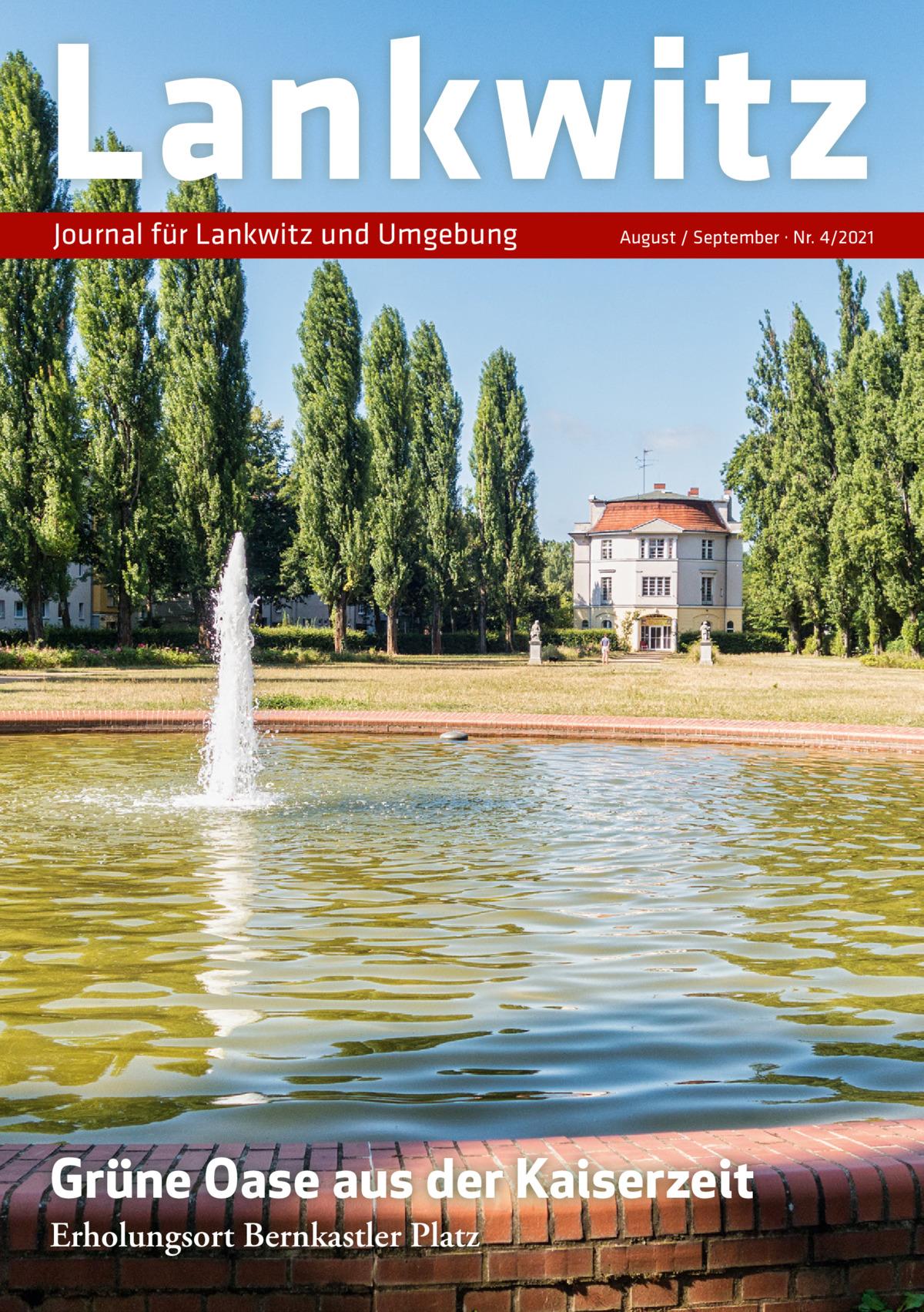 Lankwitz Journal für Lankwitz und Umgebung  August / September · Nr. 4/2021  Grüne Oase aus der Kaiserzeit Erholungsort Bernkastler Platz