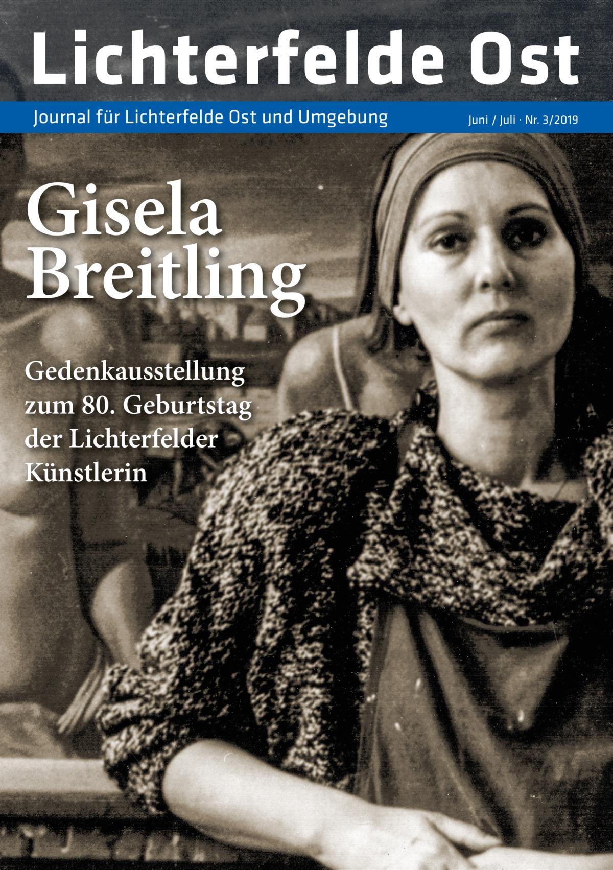 Lichterfelde Ost Journal für Lichterfelde Ost und Umgebung  Gisela Breitling Gedenkausstellung zum 80.Geburtstag der Lichterfelder Künstlerin  Juni / Juli · Nr. 3/2019