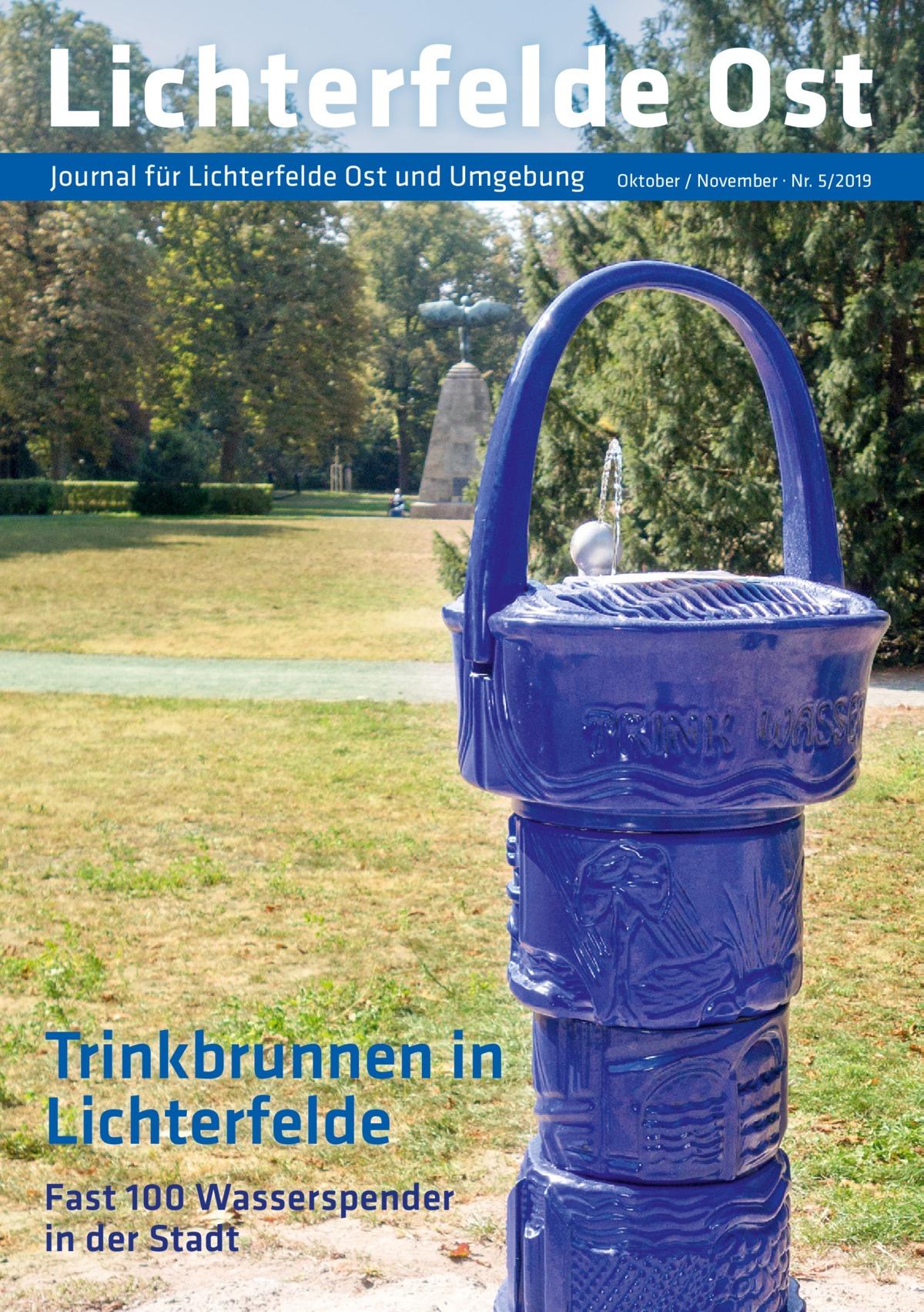 Lichterfelde Ost Journal für Lichterfelde Ost und Umgebung  Trinkbrunnen in Lichterfelde Fast 100 Wasserspender in der Stadt  Oktober / November · Nr. 5/2019