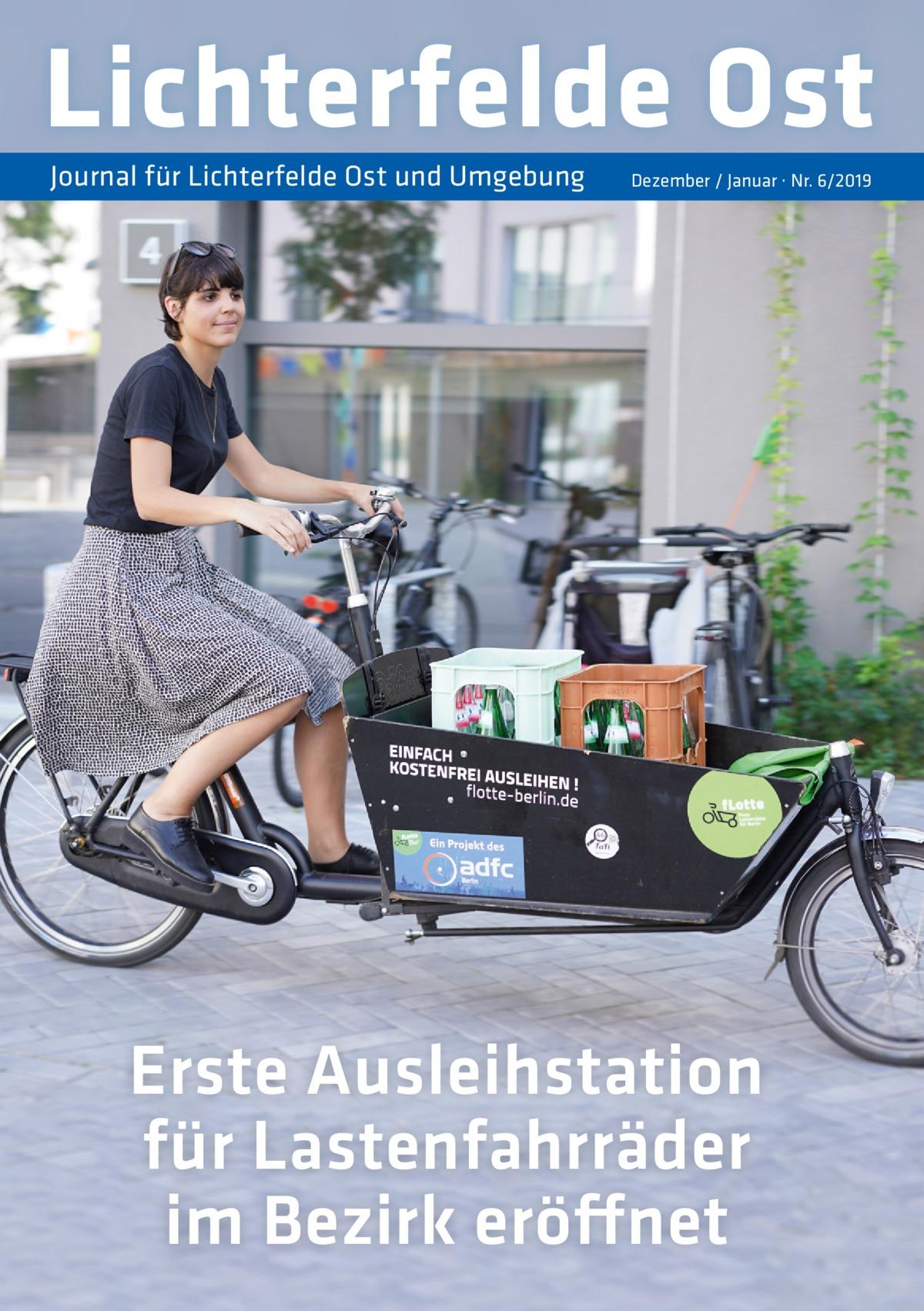 Lichterfelde Ost Journal für Lichterfelde Ost und Umgebung  Dezember / Januar · Nr. 6/2019  Erste Ausleihstation für Lastenfahrräder im Bezirk eröffnet