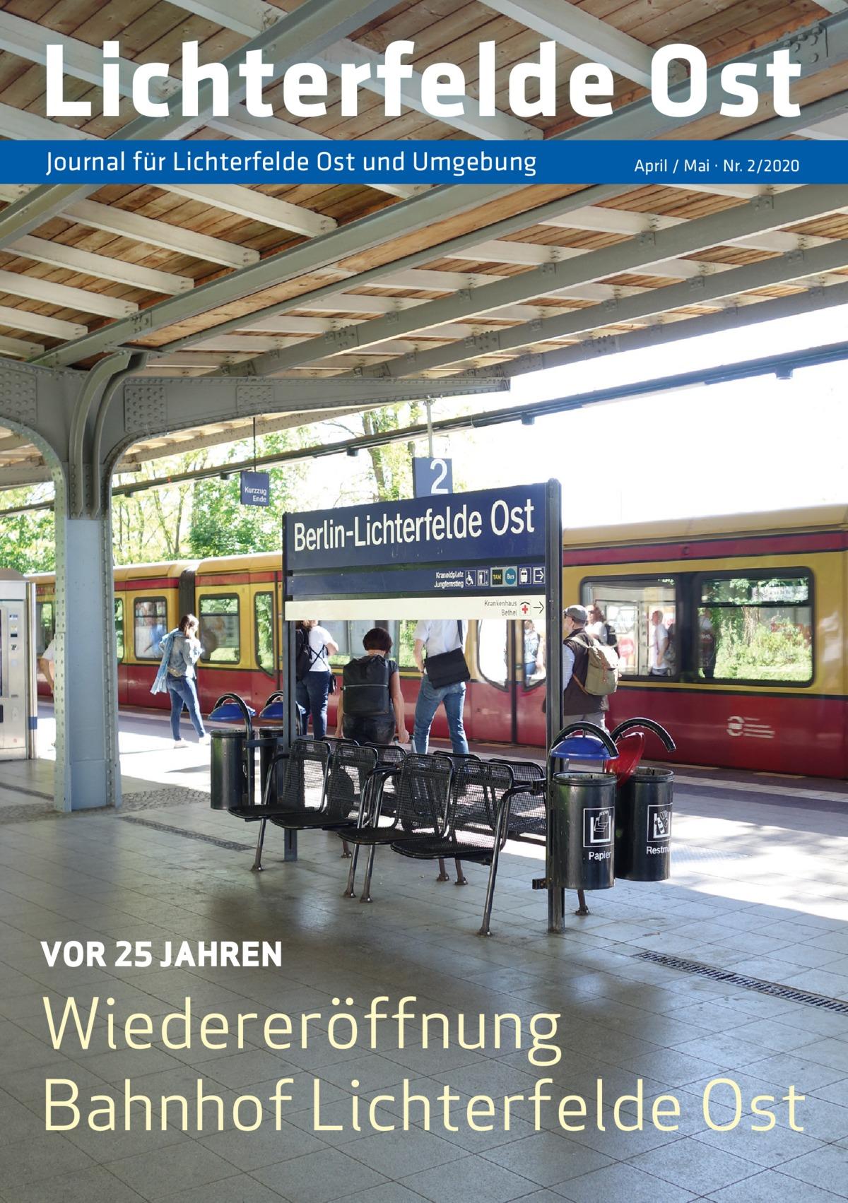Lichterfelde Ost Journal für Lichterfelde Ost und Umgebung  VOR 25 JAHREN  April / Mai · Nr. 2/2020  Wiedereröffnung Bahnhof Lichterfelde Ost