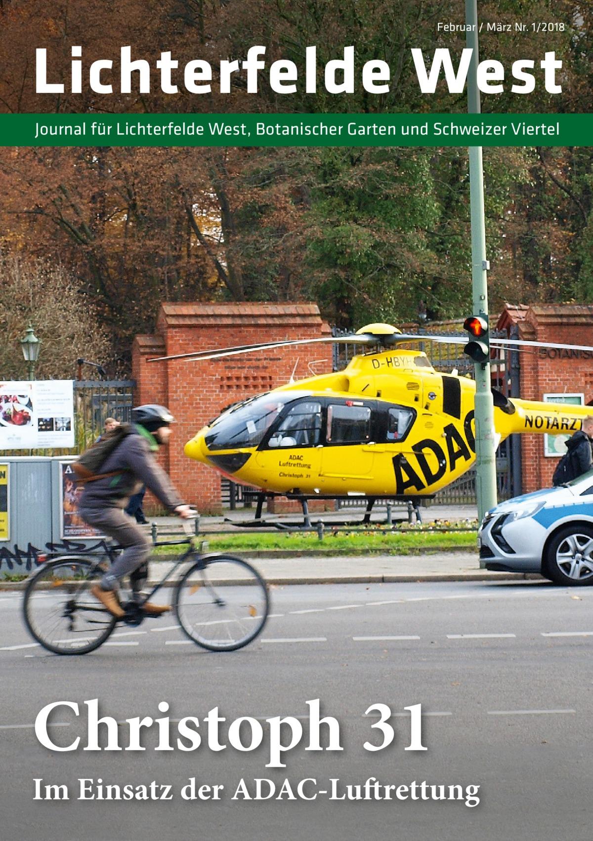 Februar / März Nr. 1/2018  Lichterfelde West Journal für Lichterfelde West, Botanischer Garten und Schweizer Viertel  Christoph 31  Im Einsatz der ADAC-Luftrettung