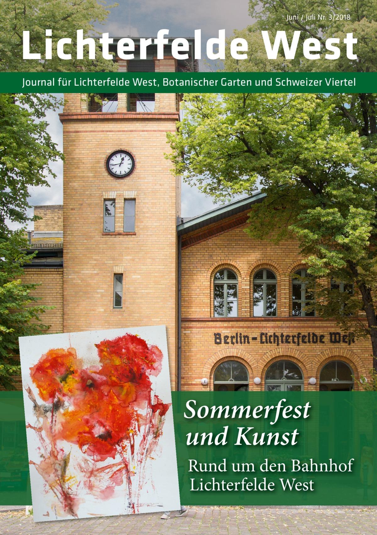 Juni / Juli Nr. 3/2018  Lichterfelde West Journal für Lichterfelde West, Botanischer Garten und Schweizer Viertel  Sommerfest und Kunst Rund um den Bahnhof Lichterfelde West