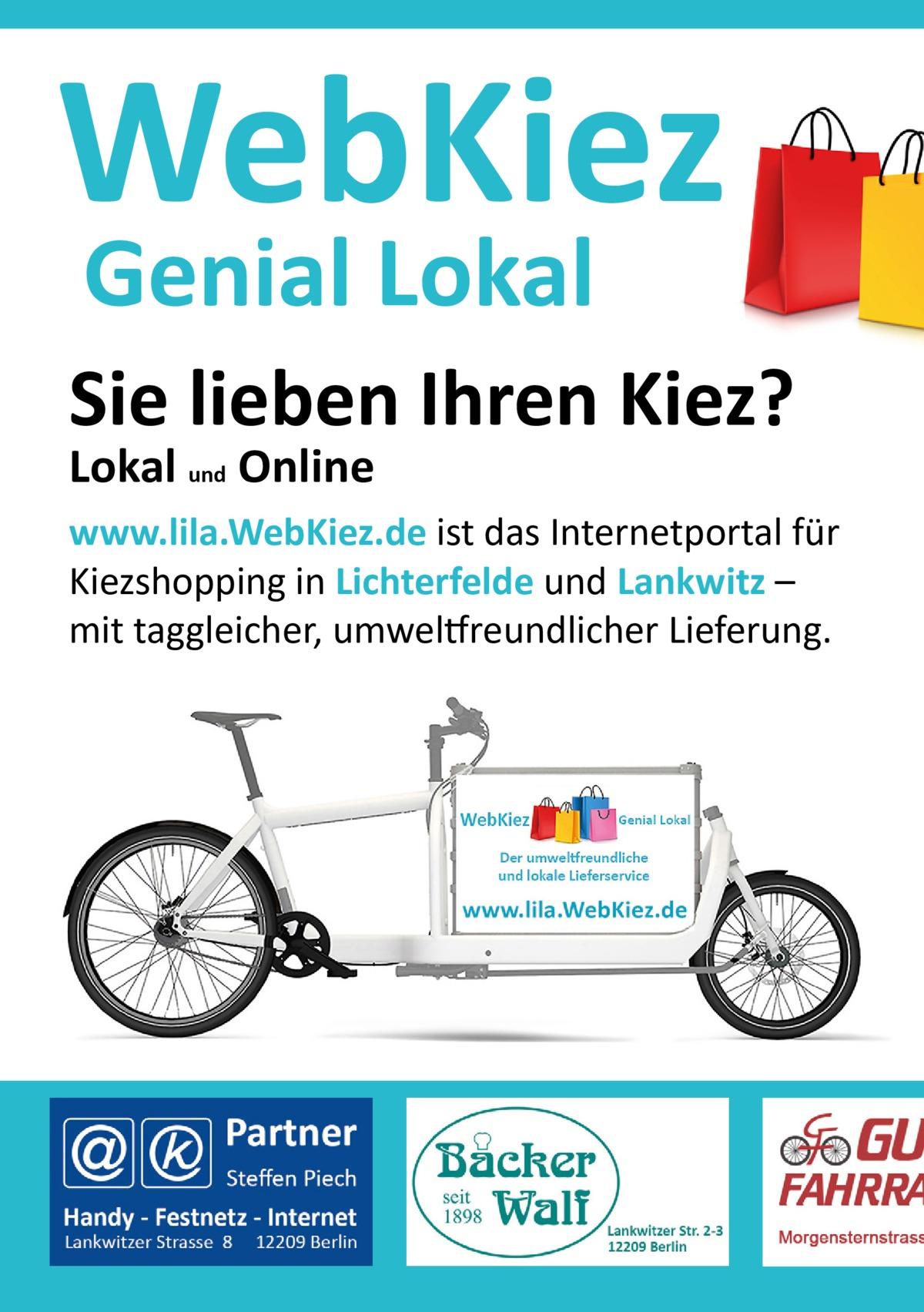WebKiez Genial Lokal  Sie lieben Ihren Kiez? Lokal und Online  www.lila.WebKiez.de ist das Internetportal für Kiezshopping in Lichterfelde und Lankwitz – mit taggleicher, umweltfreundlicher Lieferung.
