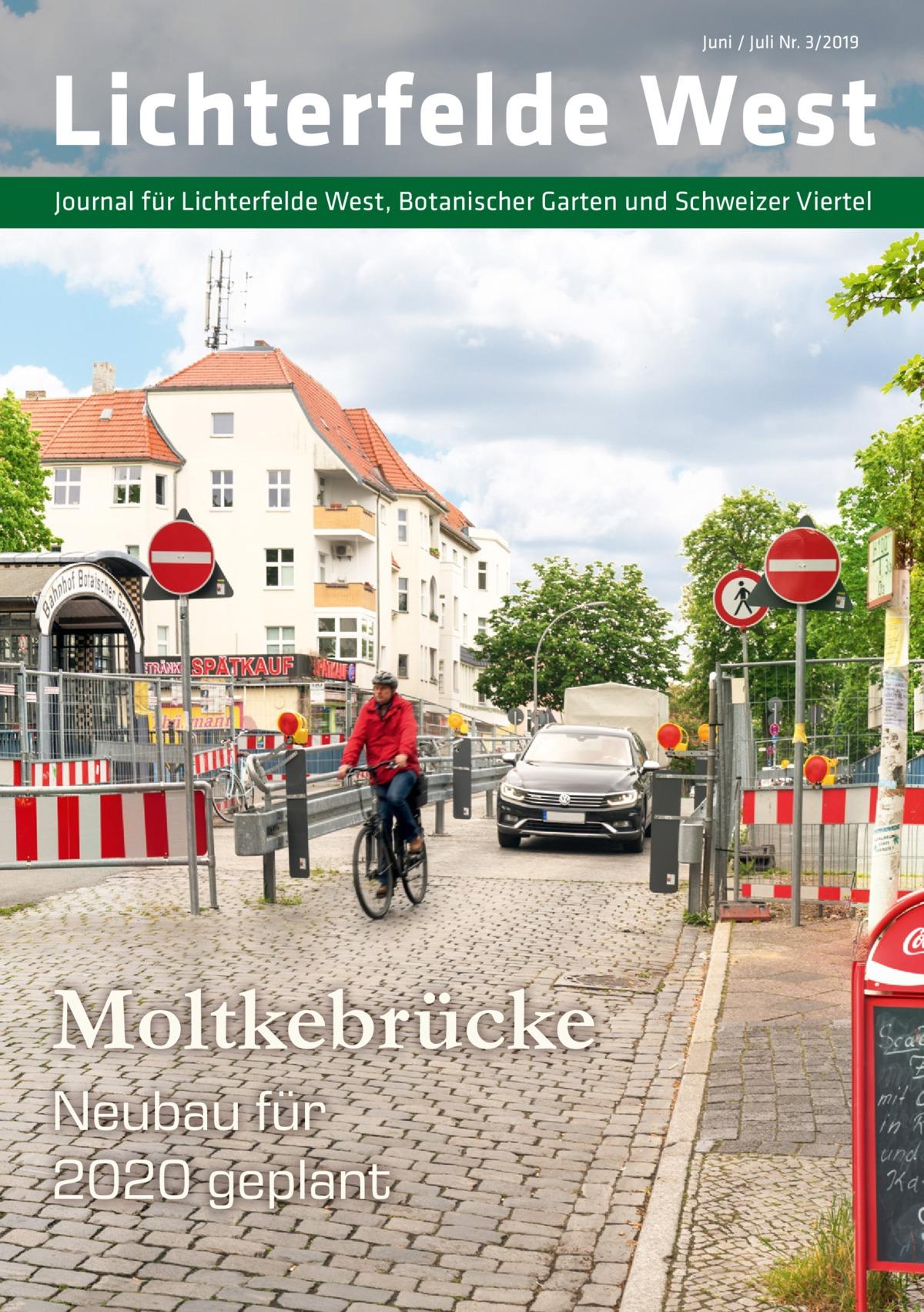 Juni / Juli Nr. 3/2019  Lichterfelde West Journal für Lichterfelde West, Botanischer Garten und Schweizer Viertel  Moltkebrücke Neubau für 2020 geplant