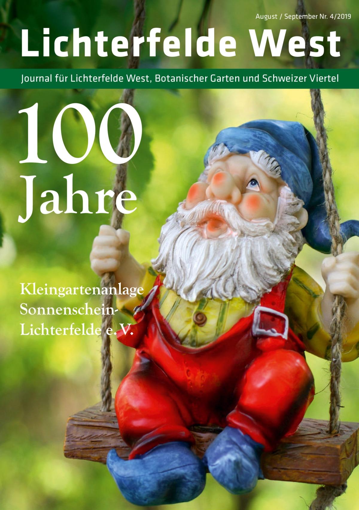 August / September Nr. 4/2019  Lichterfelde West Journal für Lichterfelde West, Botanischer Garten und Schweizer Viertel  100 Jahre  Kleingartenanlage SonnenscheinLichterfelde e. V.
