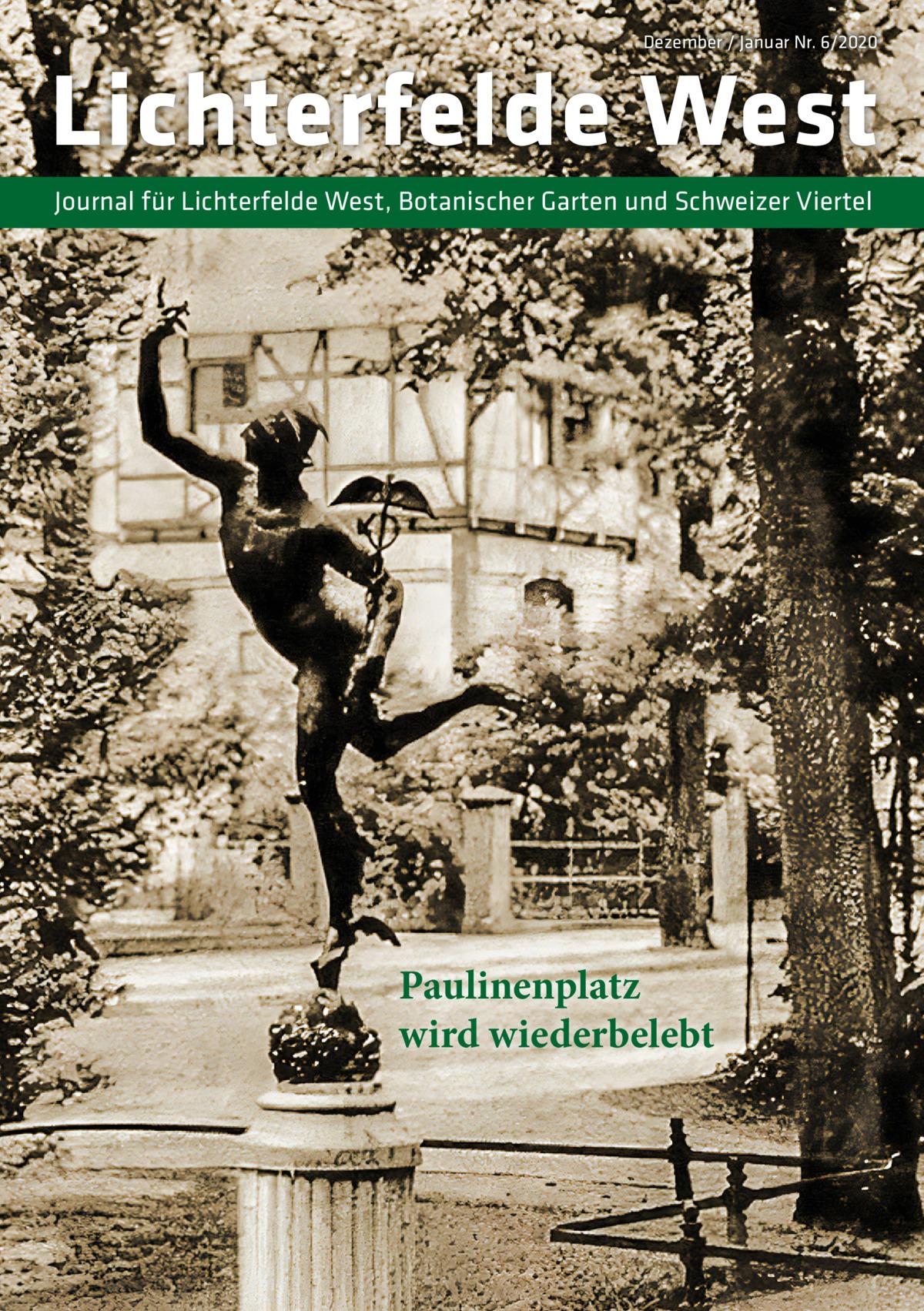 Dezember / Januar Nr. 6/2020  Lichterfelde West Journal für Lichterfelde West, Botanischer Garten und Schweizer Viertel  Paulinenplatz wird wiederbelebt