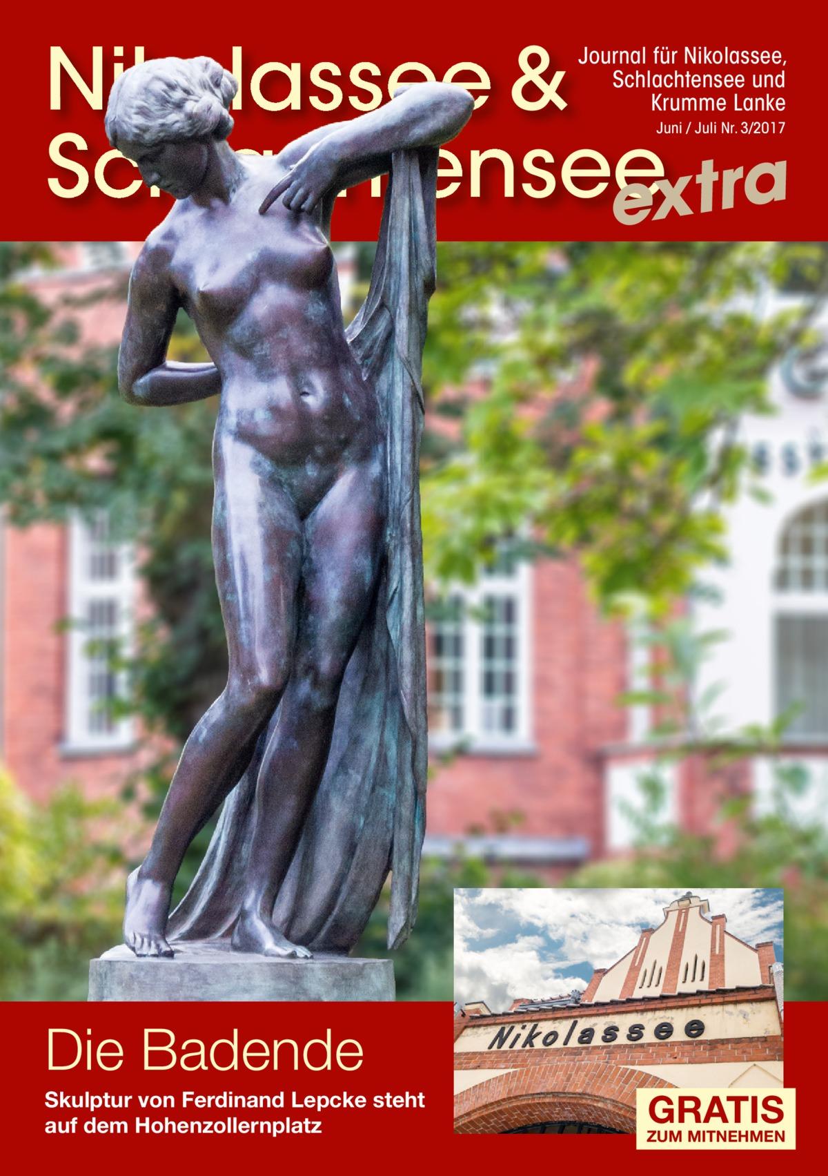 Nikolassee & Schlachtensee extra Journal für Nikolassee, Schlachtensee und Krumme Lanke Juni / Juli Nr. 3/2017  Die Badende Skulptur von Ferdinand Lepcke steht auf dem Hohenzollernplatz  GRATIS  ZUM MITNEHMEN