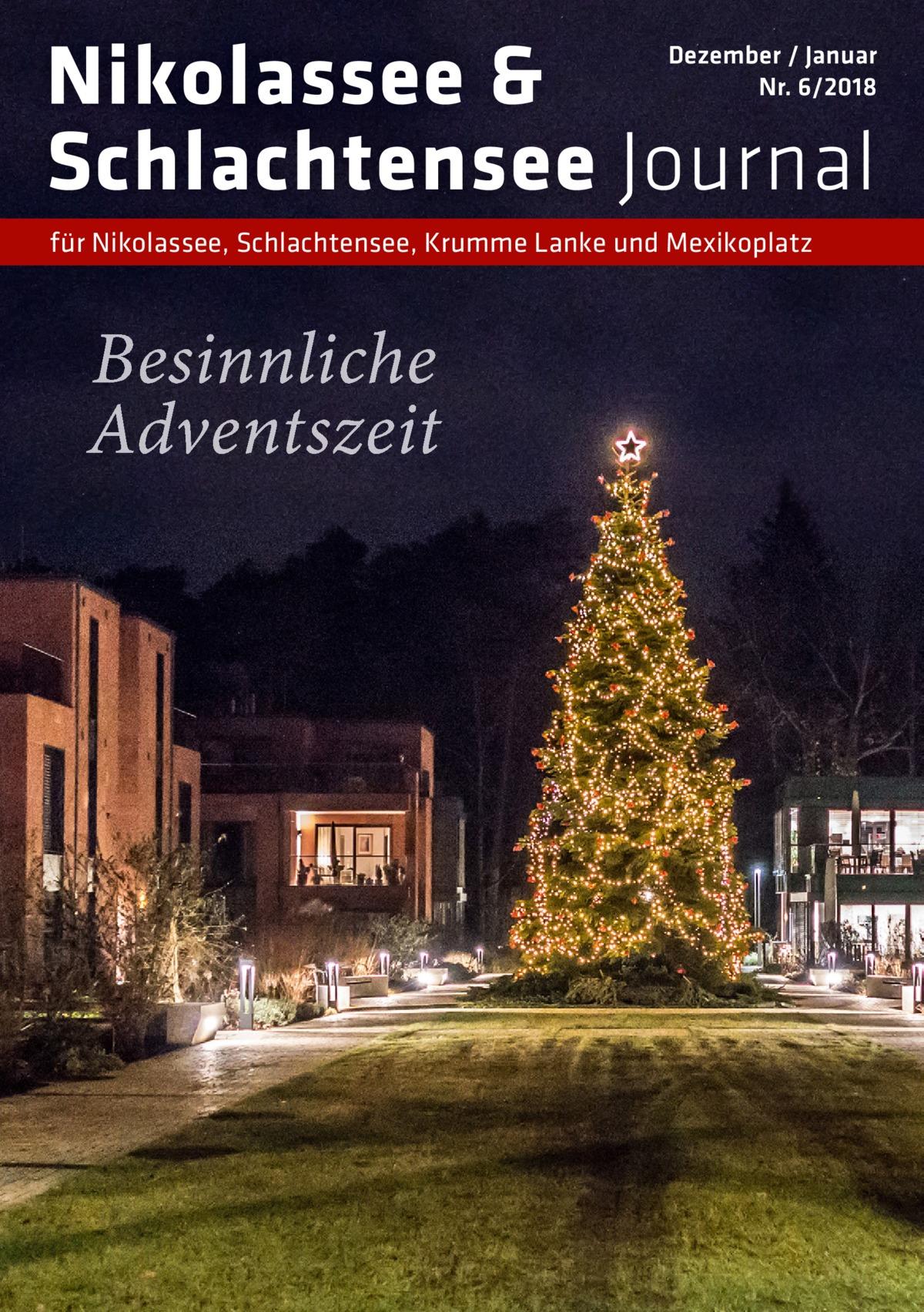 Nikolassee & Schlachtensee Journal  Dezember / Januar Nr. 6/2018  für Nikolassee, Schlachtensee, Krumme Lanke und Mexikoplatz  Besinnliche Adventszeit