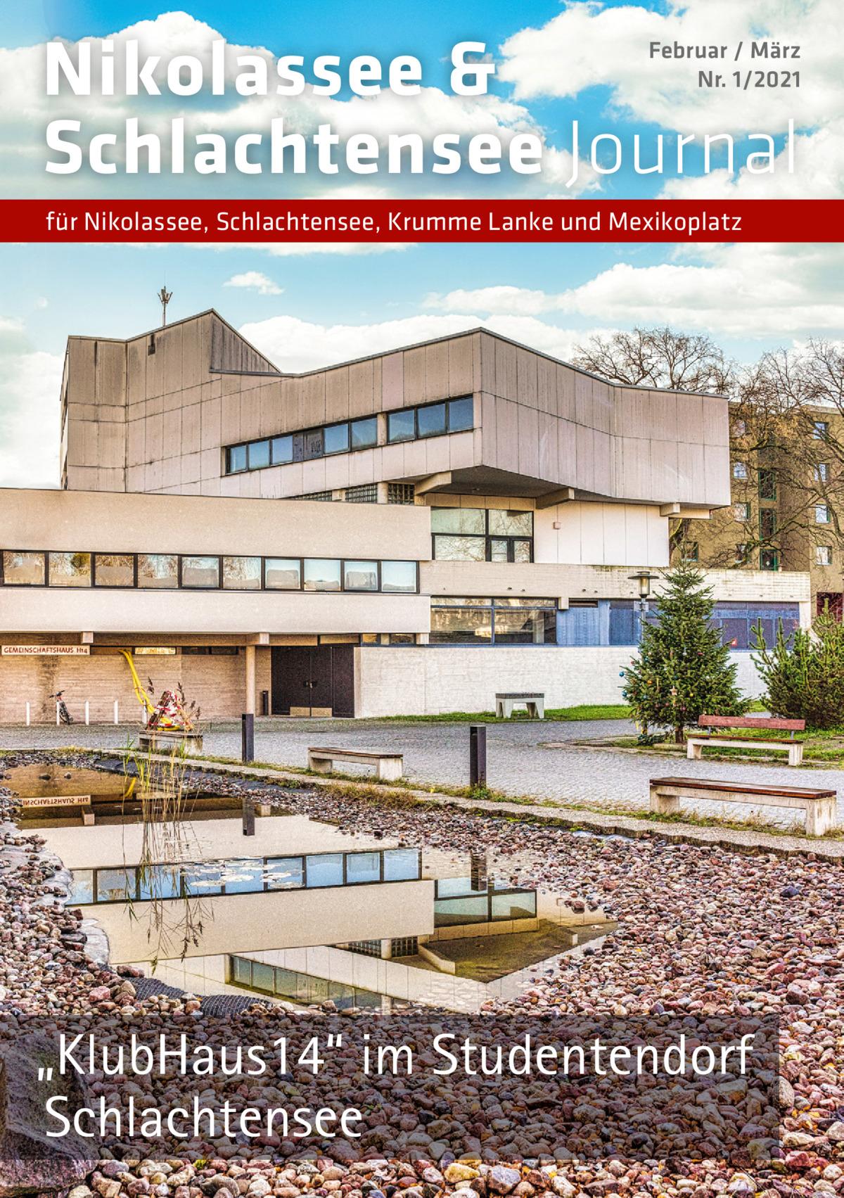 """Nikolassee & Schlachtensee Journal  Februar / März Nr. 1/2021  für Nikolassee, Schlachtensee, Krumme Lanke und Mexikoplatz  """"KlubHaus14"""" im Studentendorf Schlachtensee"""