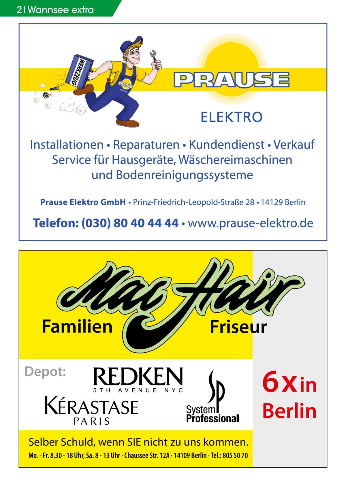 2 Wannsee extra  Familien  Friseur  Depot:  6x in Berlin  Selber Schuld, wenn SIE nicht zu uns kommen. Mo. - Fr. 8.30 - 18 Uhr, Sa. 8 - 13 Uhr · Chaussee Str. 12A · 14109 Berlin · Tel.: 805 50 70